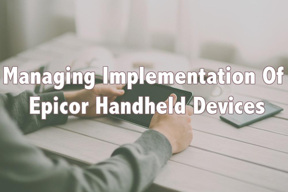Managing Implementation Of Epicor Handheld Devices