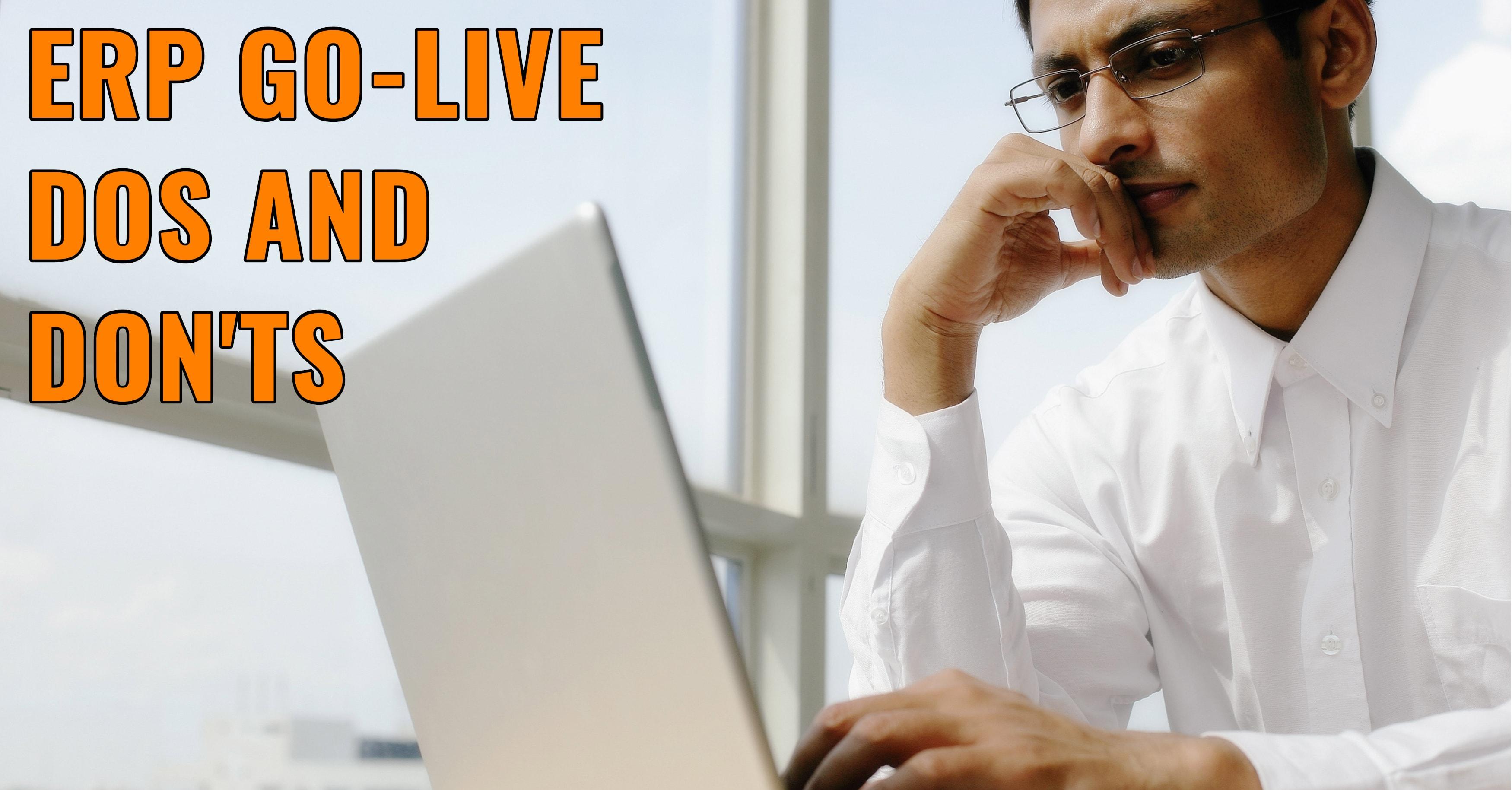 ERP Go-Live Dos Don'ts