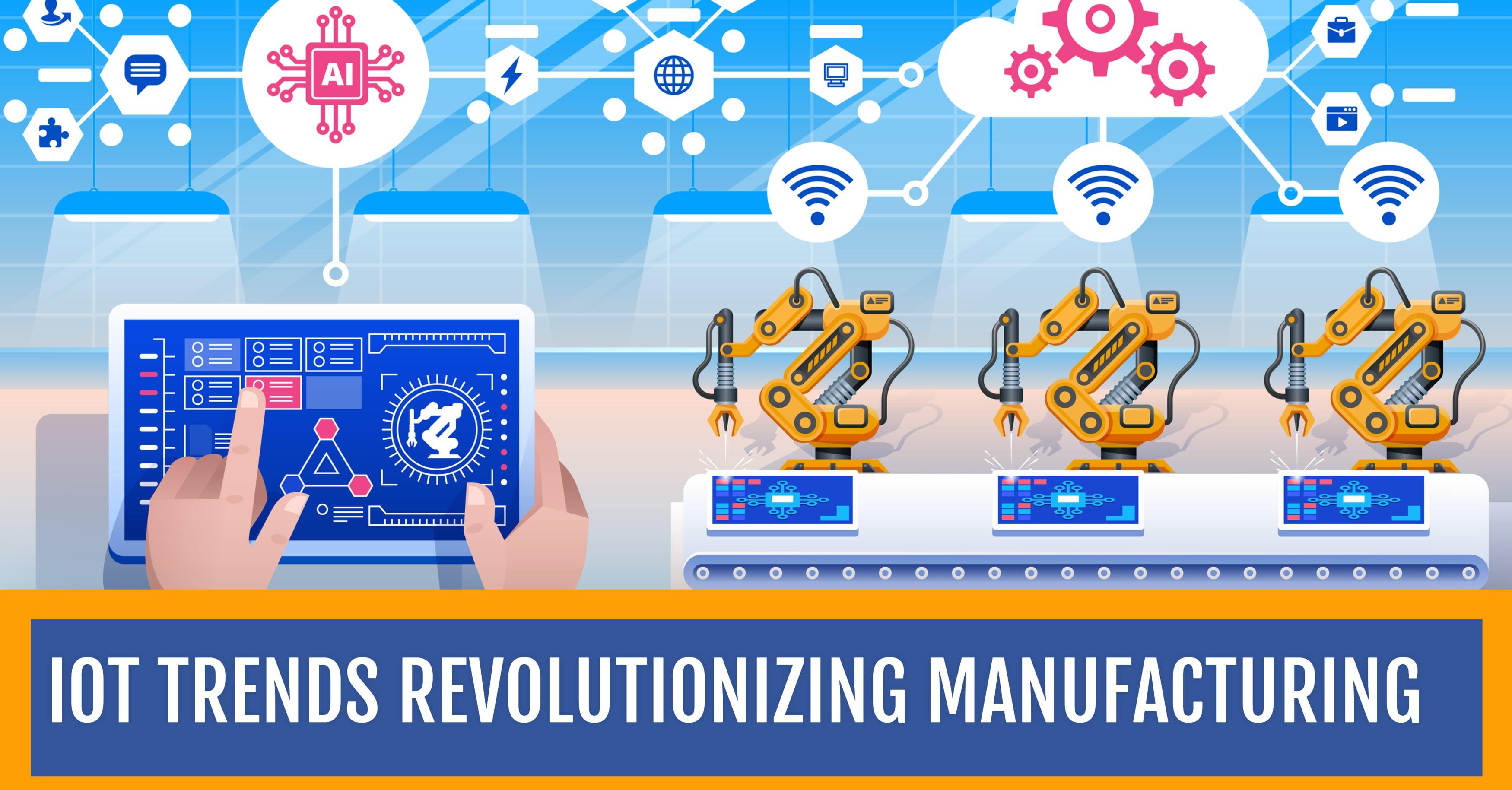 Iot Trends Revolutionizing Manufacturing