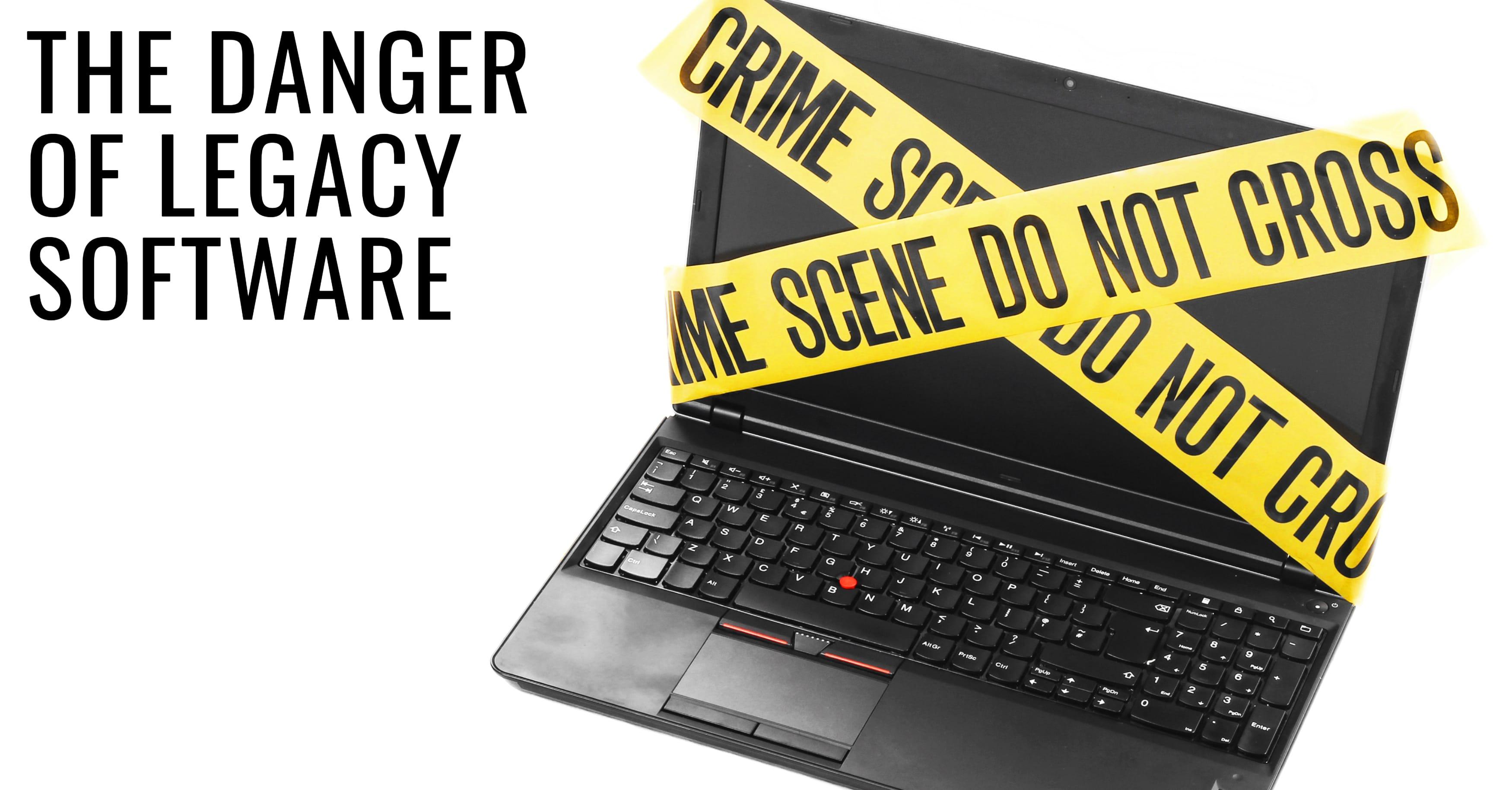 Legacy Software Danger