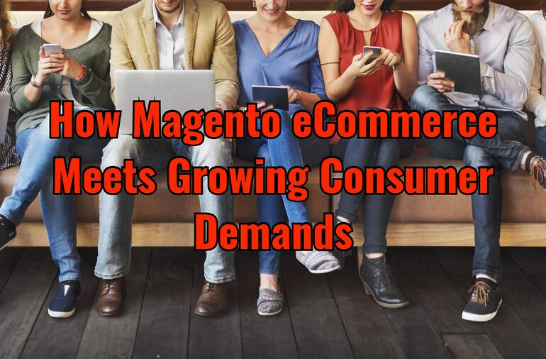 Magento eCommerce Growing Consumer Demands