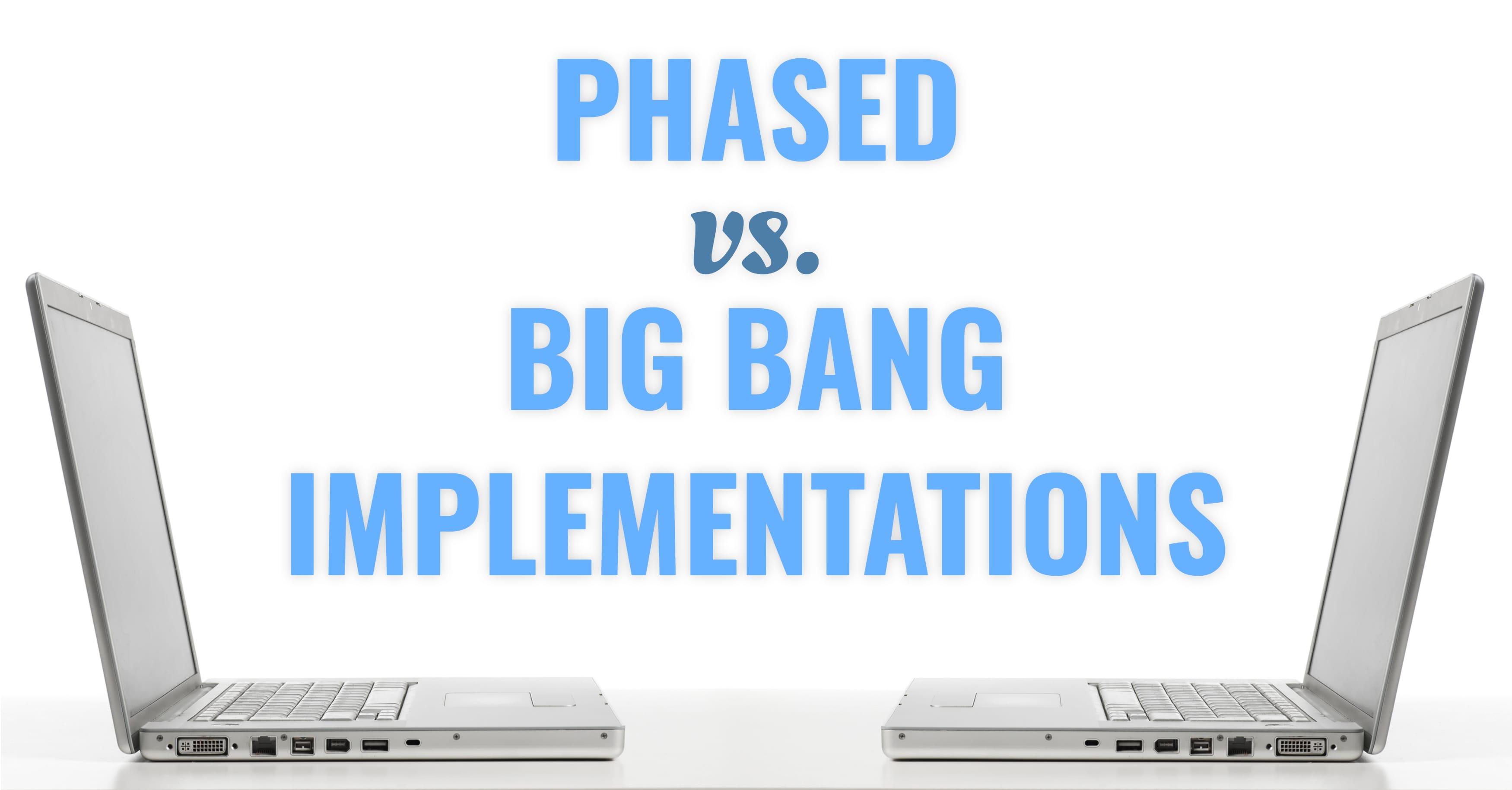 Phased Big Bang Implementations