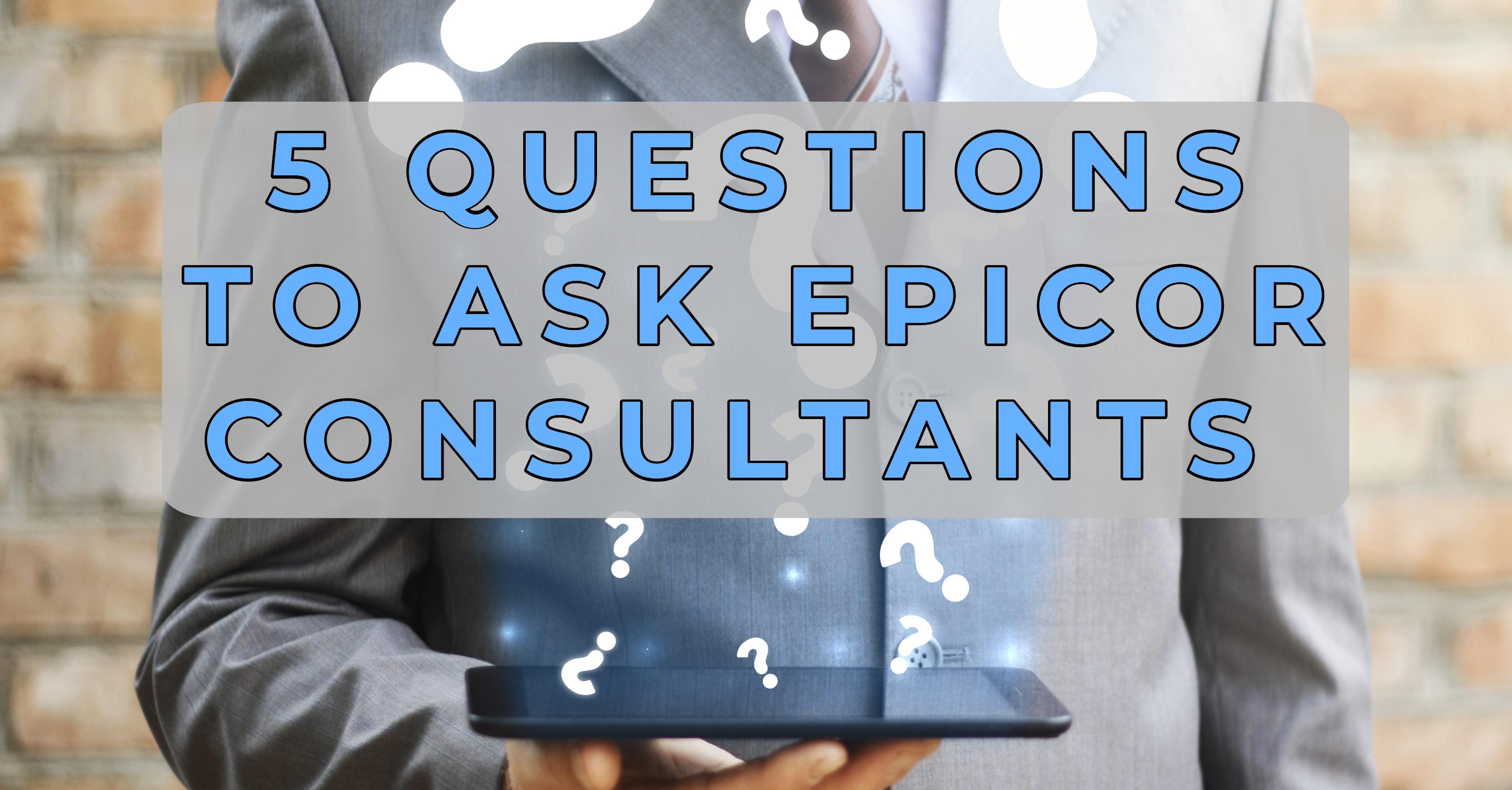 Questions Epicor Consultant