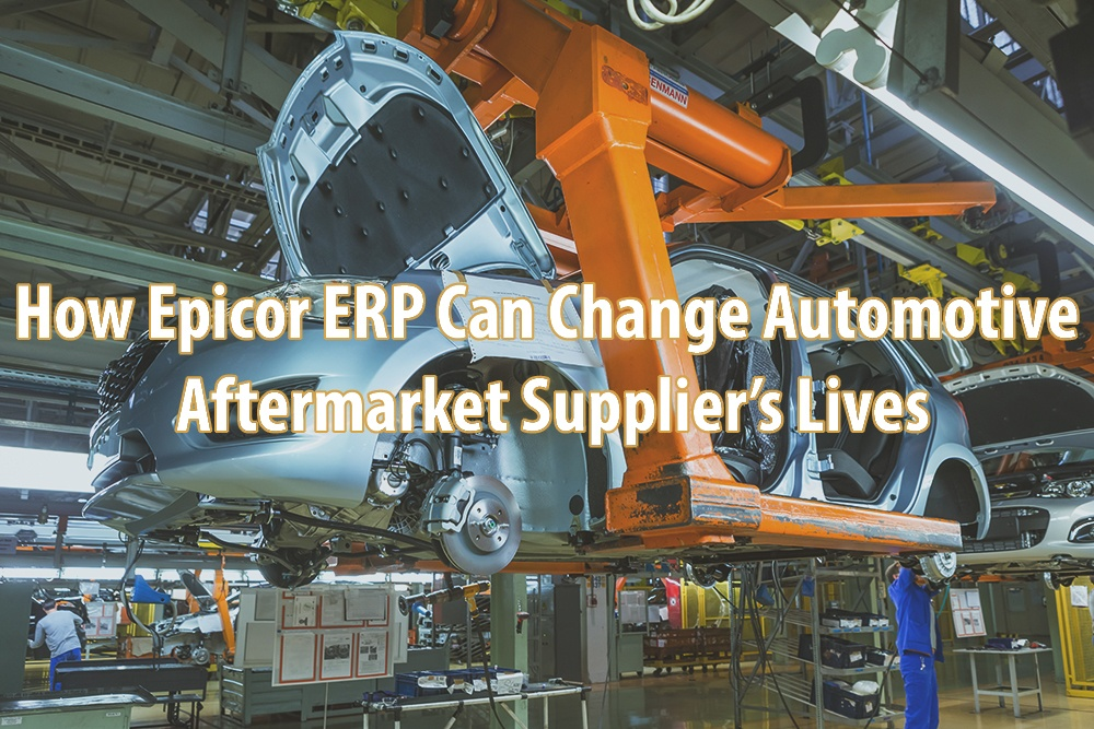 How Epicor ERP Can Change Automotive Aftermarket Suppliers' Lives
