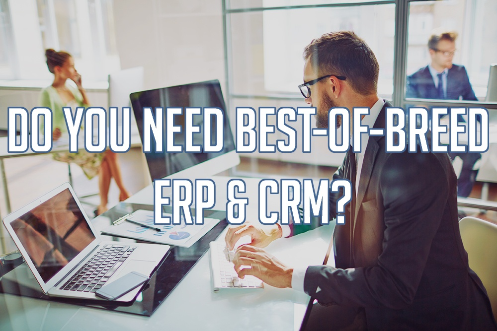 Do You Need Best-of-Breed ERP and CRM?
