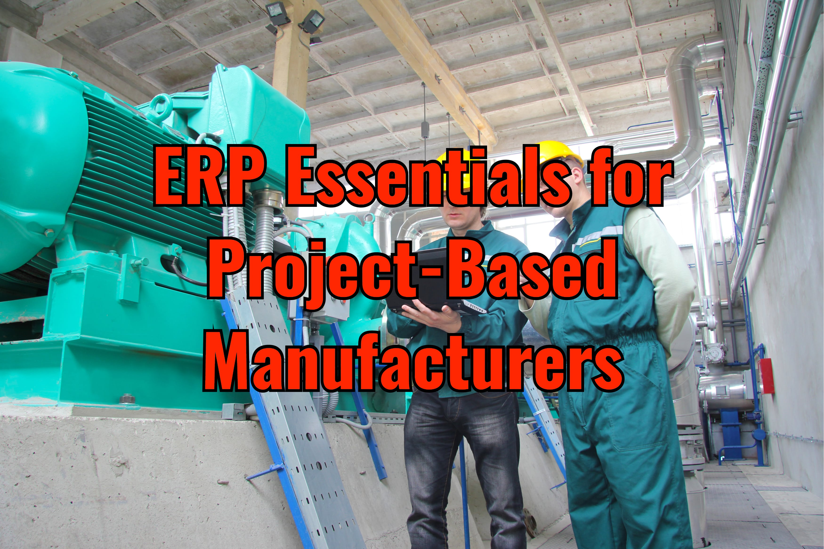 ERP Functions Every Project-Based Manufacturer Needs