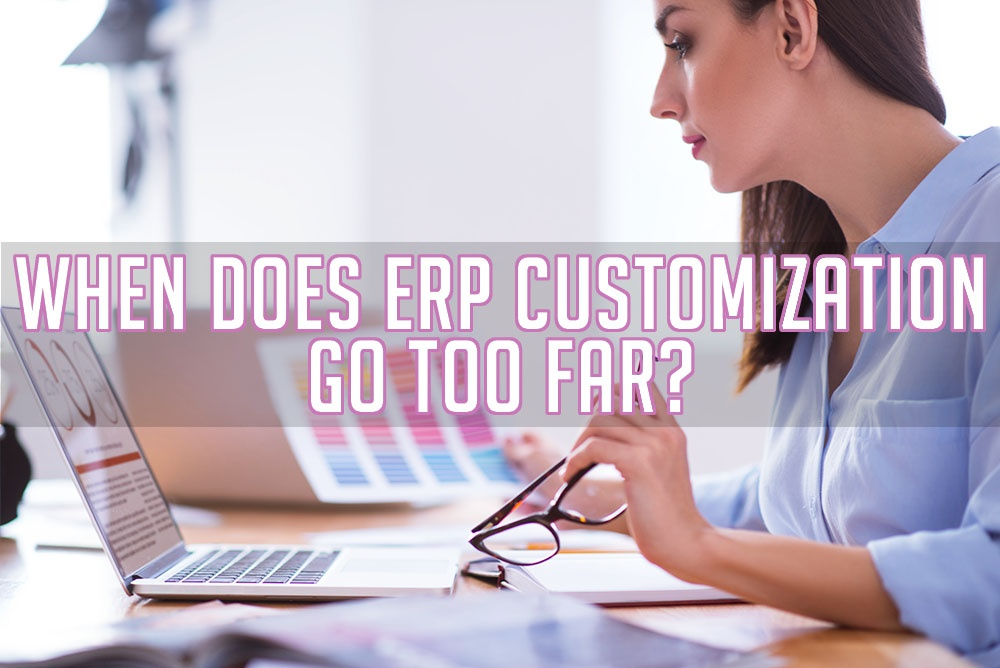 When Does ERP Customization Go Too Far?
