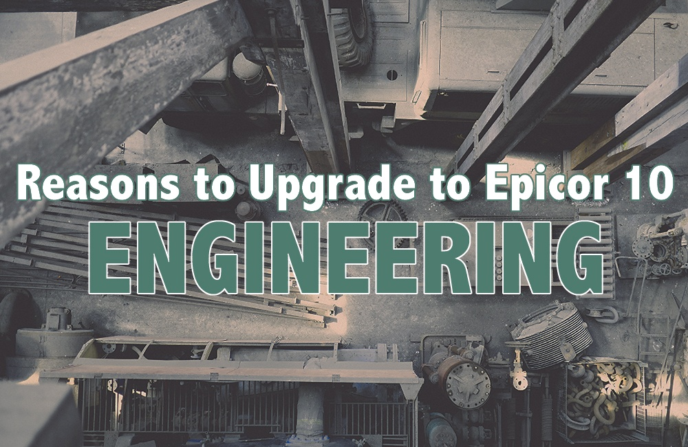 New Epicor ERP Engineering Functionality Will Upgrade Your Shop Floor