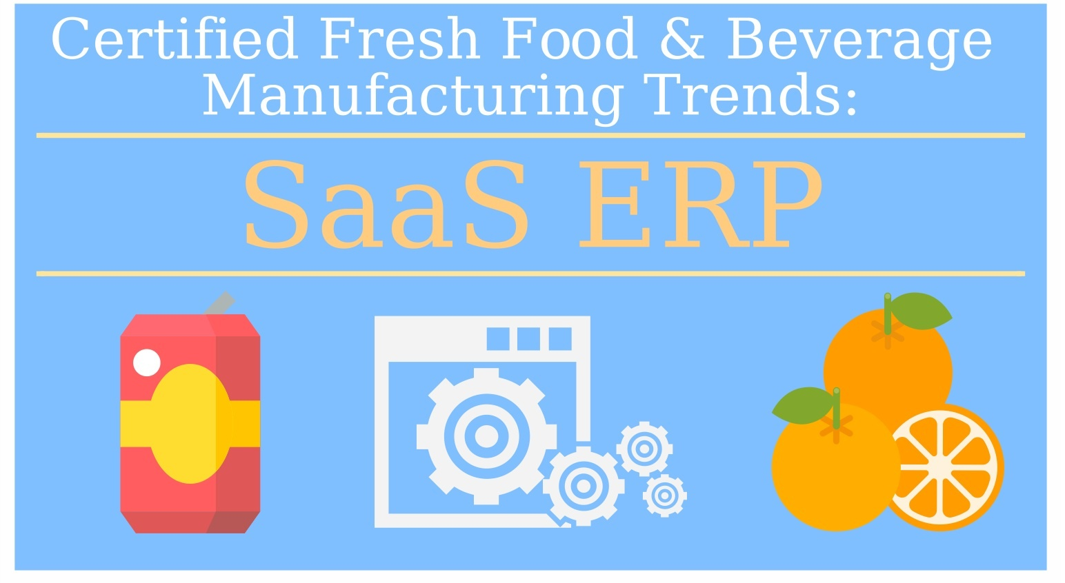 Fresh Food and Beverage Manufacturing Trends: SaaS ERP