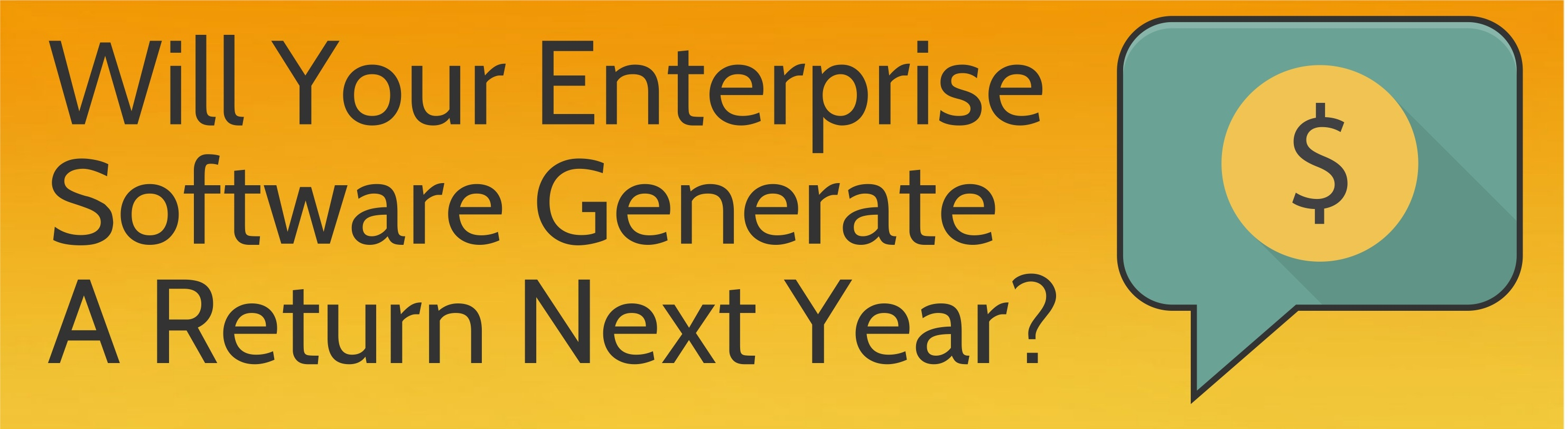 How Will Enterprise Software Generate ROI Next Year?
