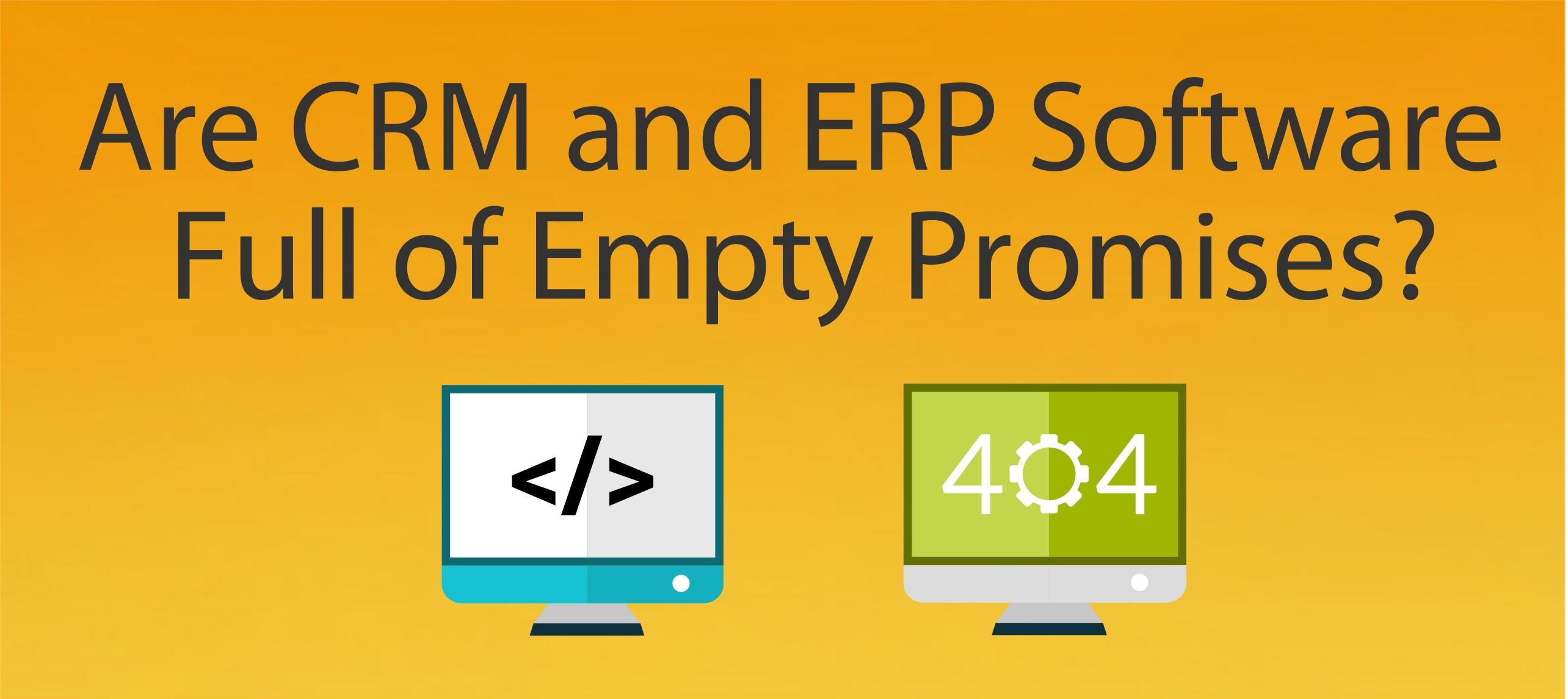 Are CRM and ERP Software Full of Empty Promises?