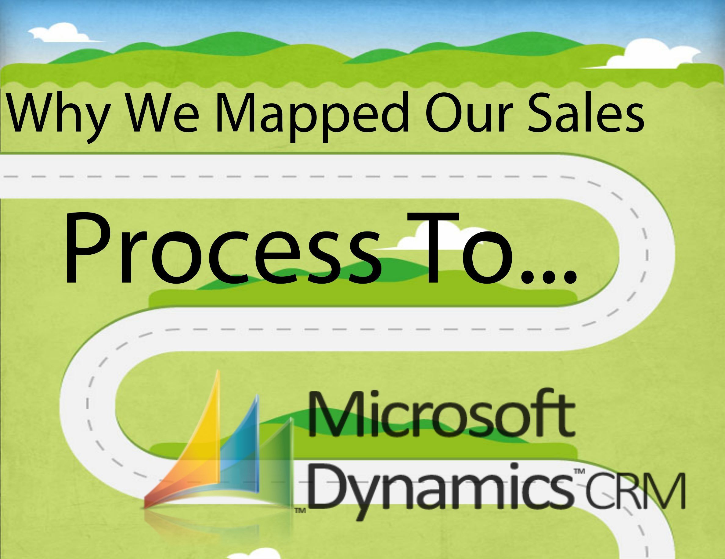 Mapping Dynamics CRM To Sales Process | Why We Did It...