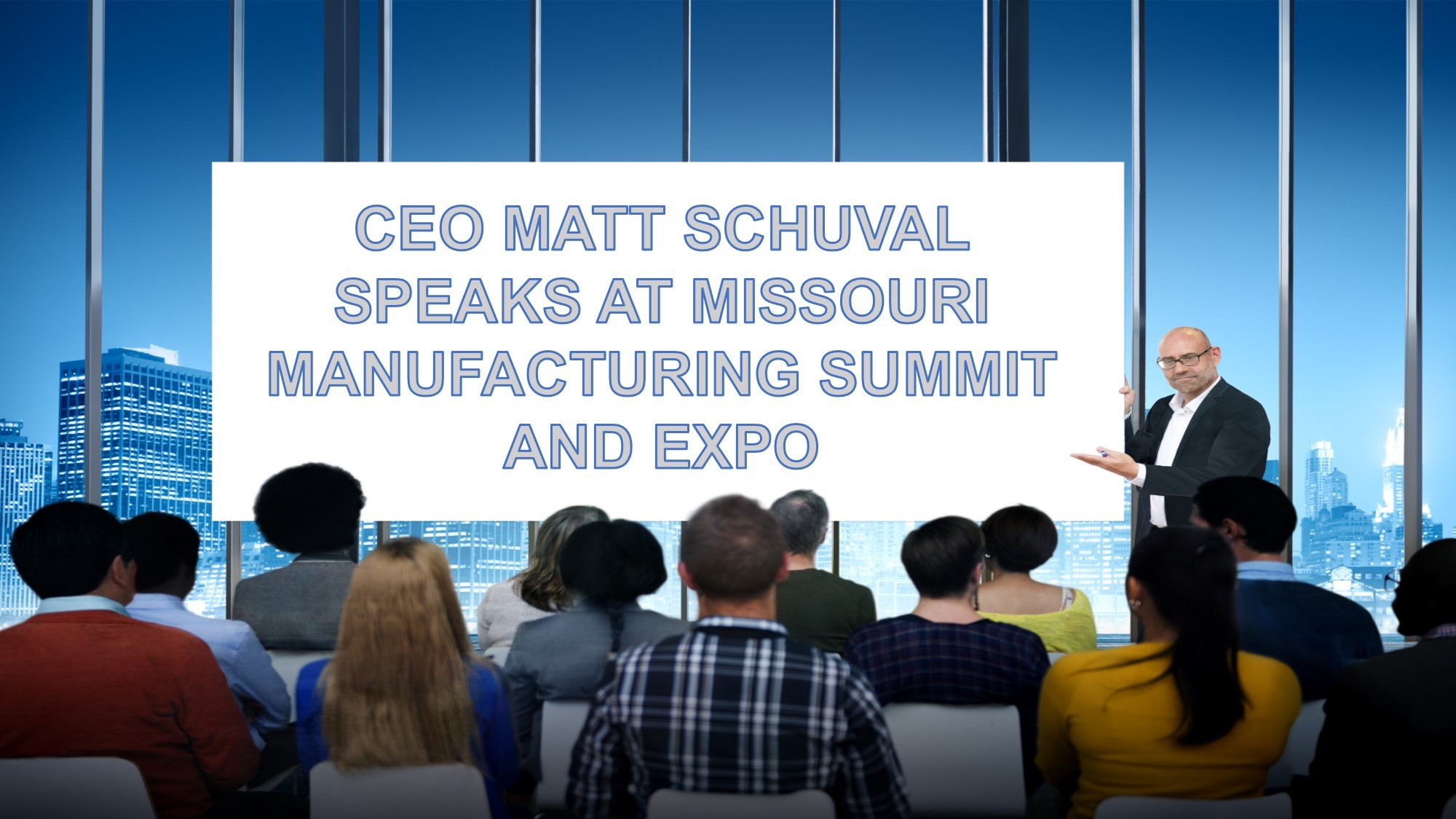 CEO Matt Schuval Speaks at Missouri Manufacturing Summit and Expo