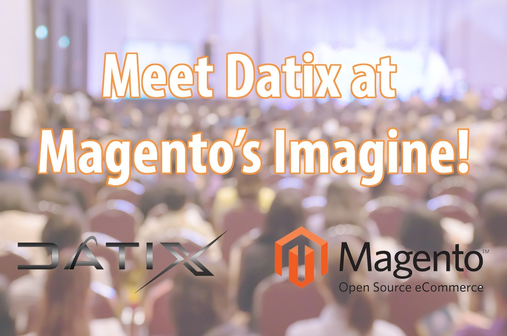 Meet Datix at Magento Imagine April 3rd-5th!