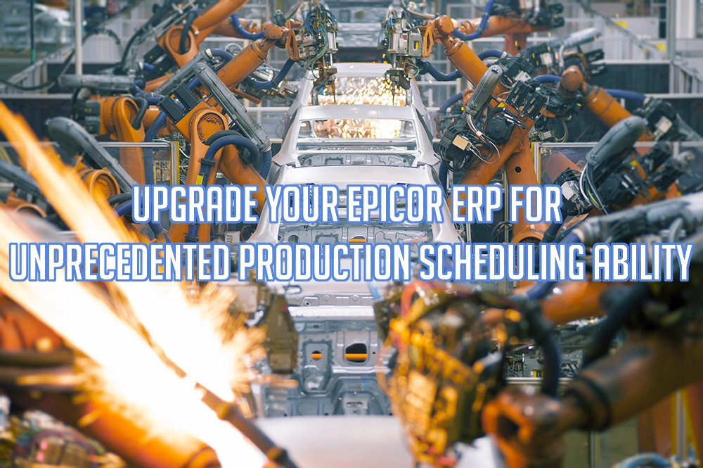 Upgrade Your Epicor ERP for Unprecedented Production Scheduling Ability