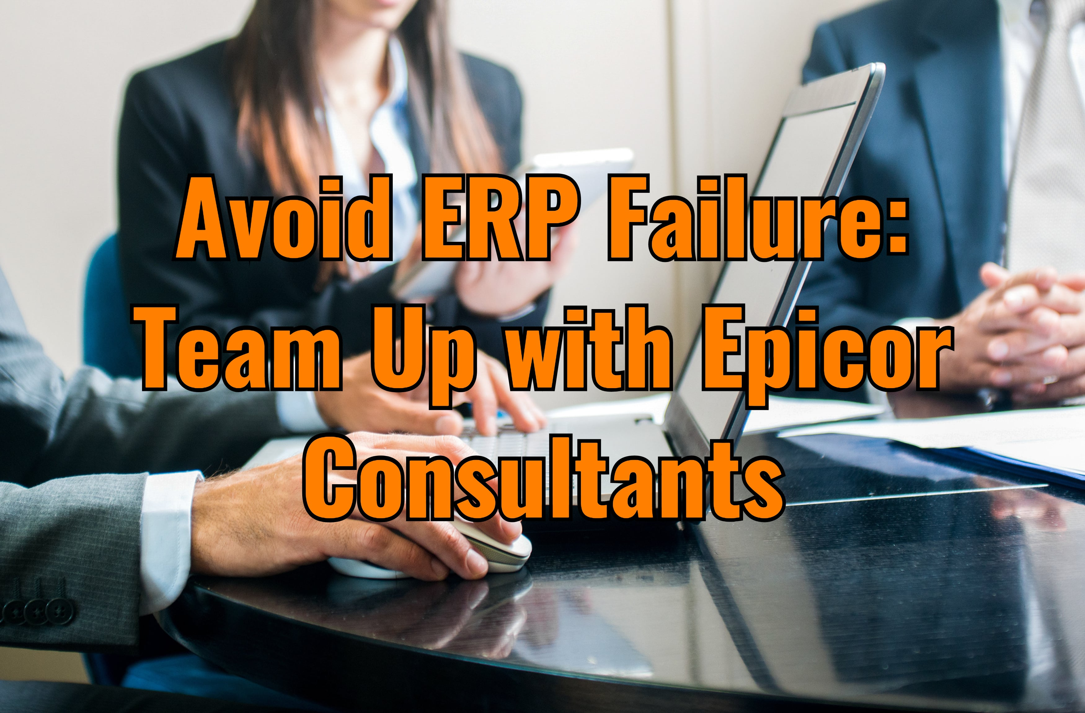 Avoid ERP Failure: Team Up with Epicor Consultants