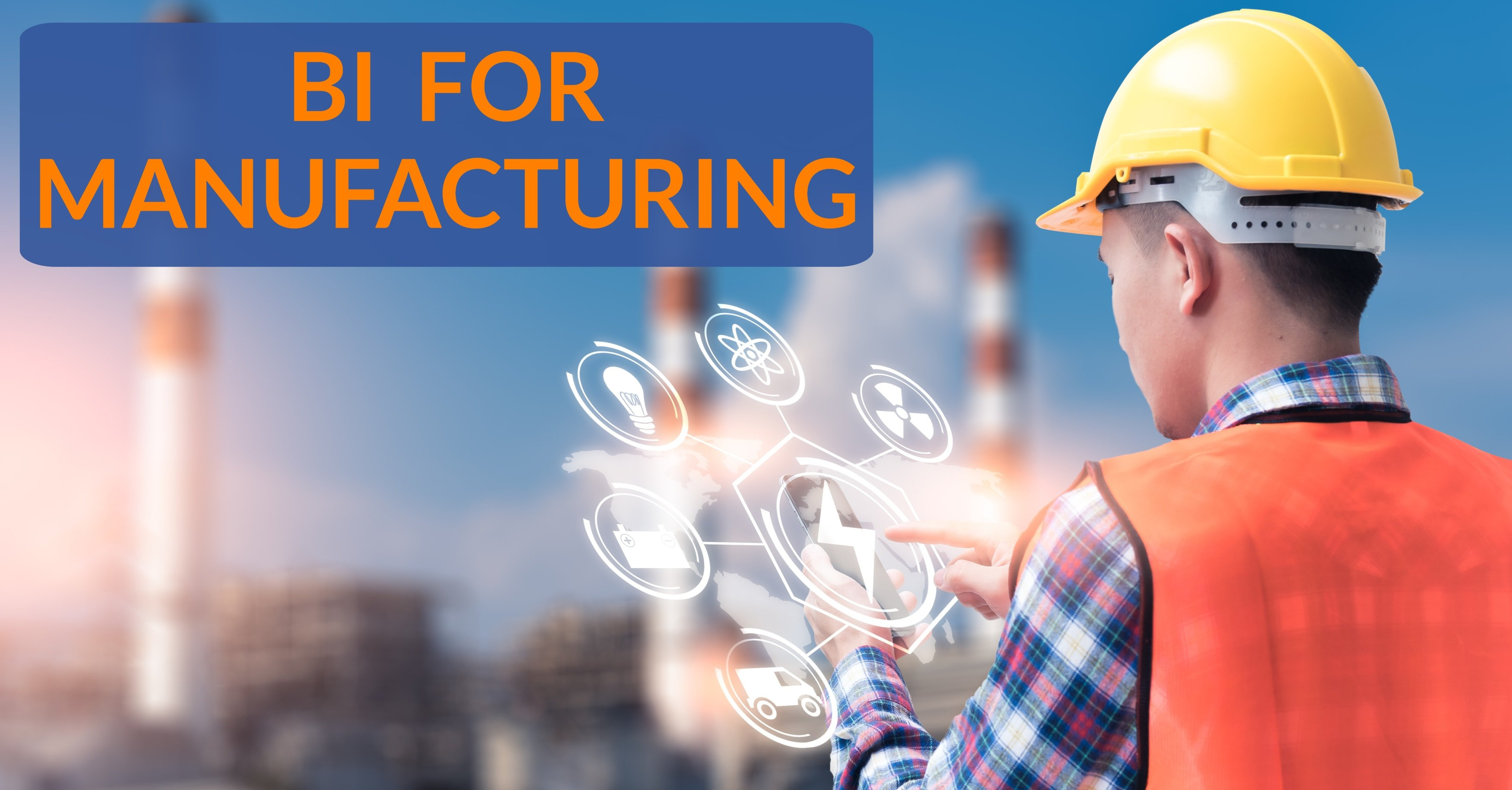 Transform Manufacturing with Business Intelligence