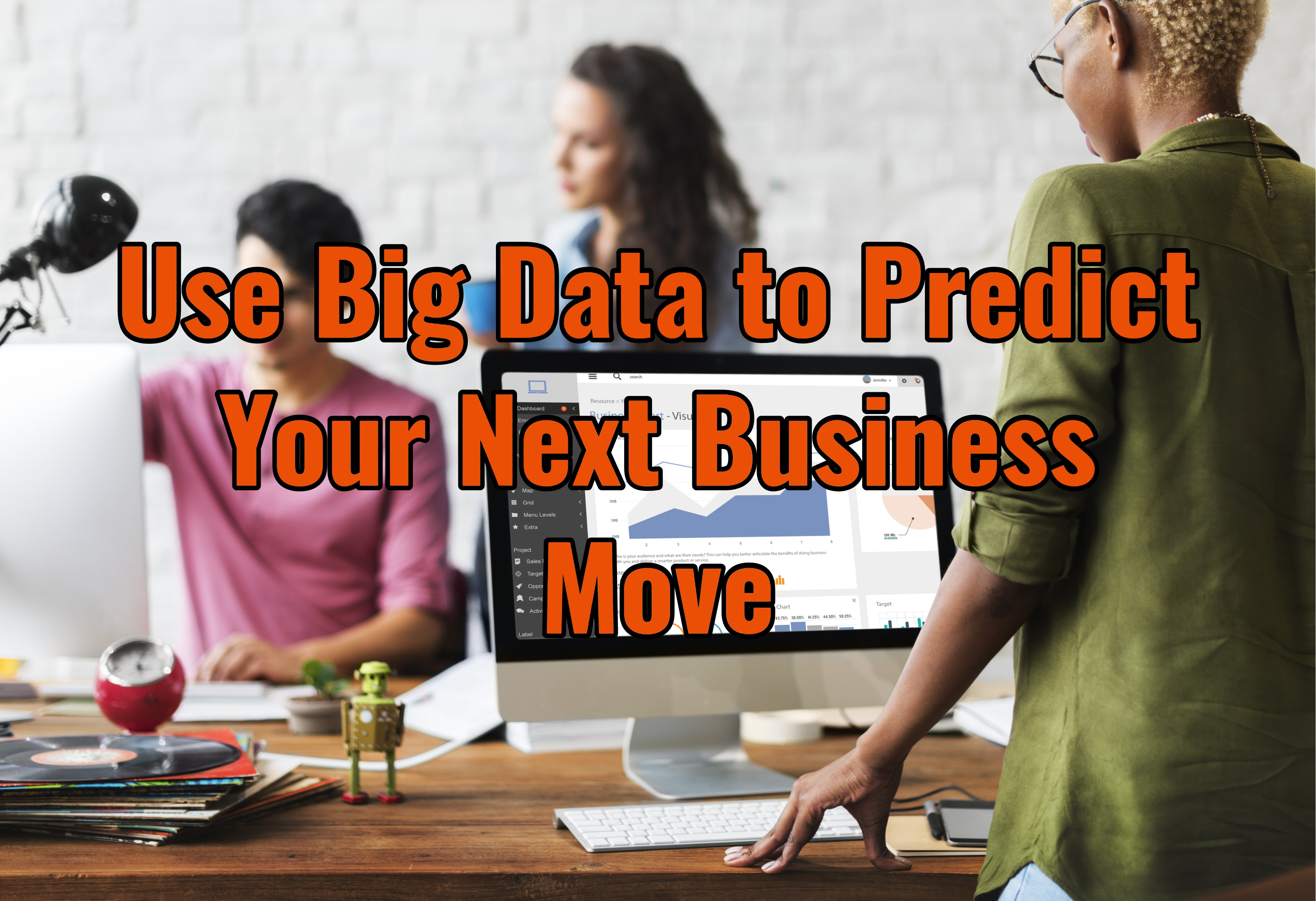 Use Big Data to Predict Your Next Business Move
