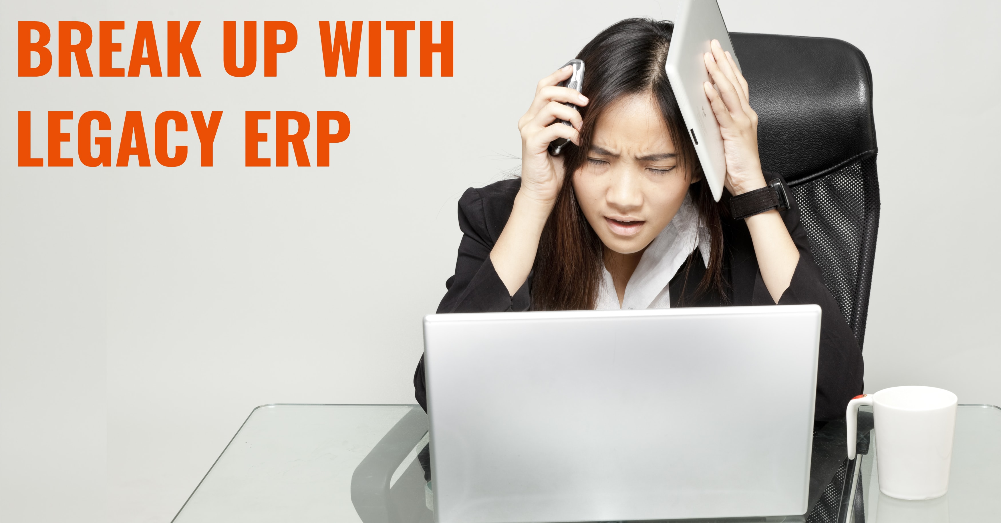 Break Up with Your Legacy ERP Software