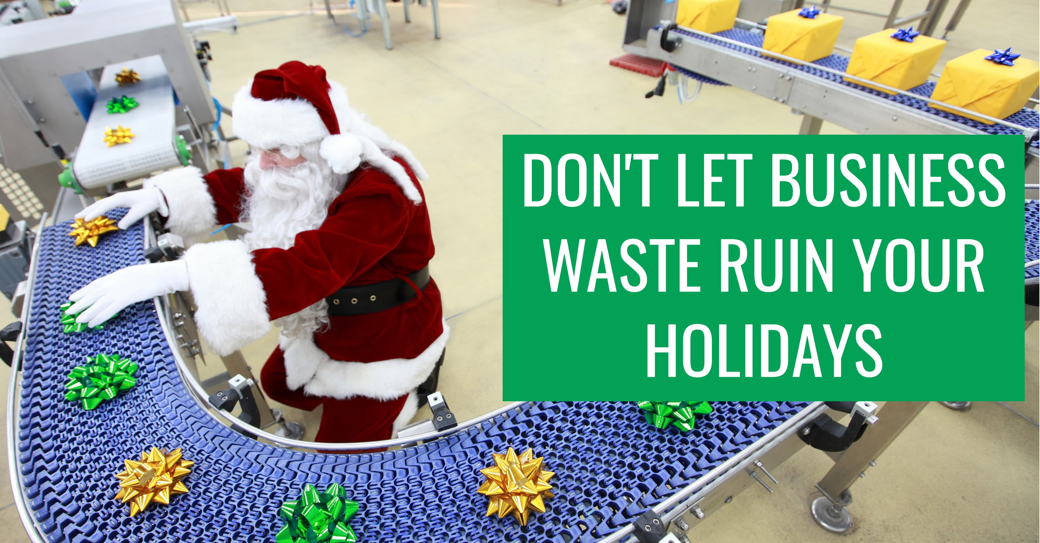 Don't Let Business Waste Ruin Your Holidays
