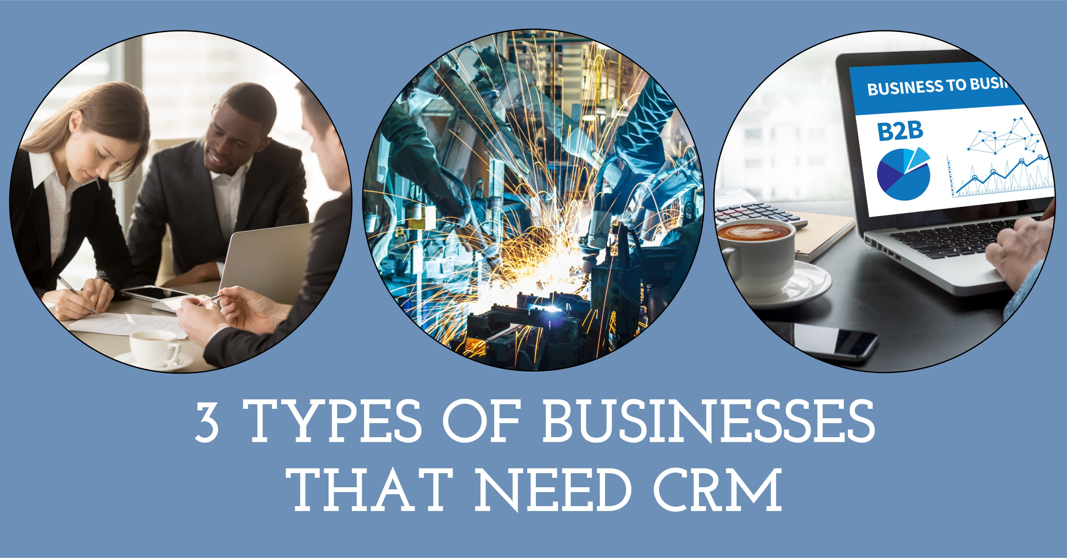 3 Types of Businesses that Need CRM