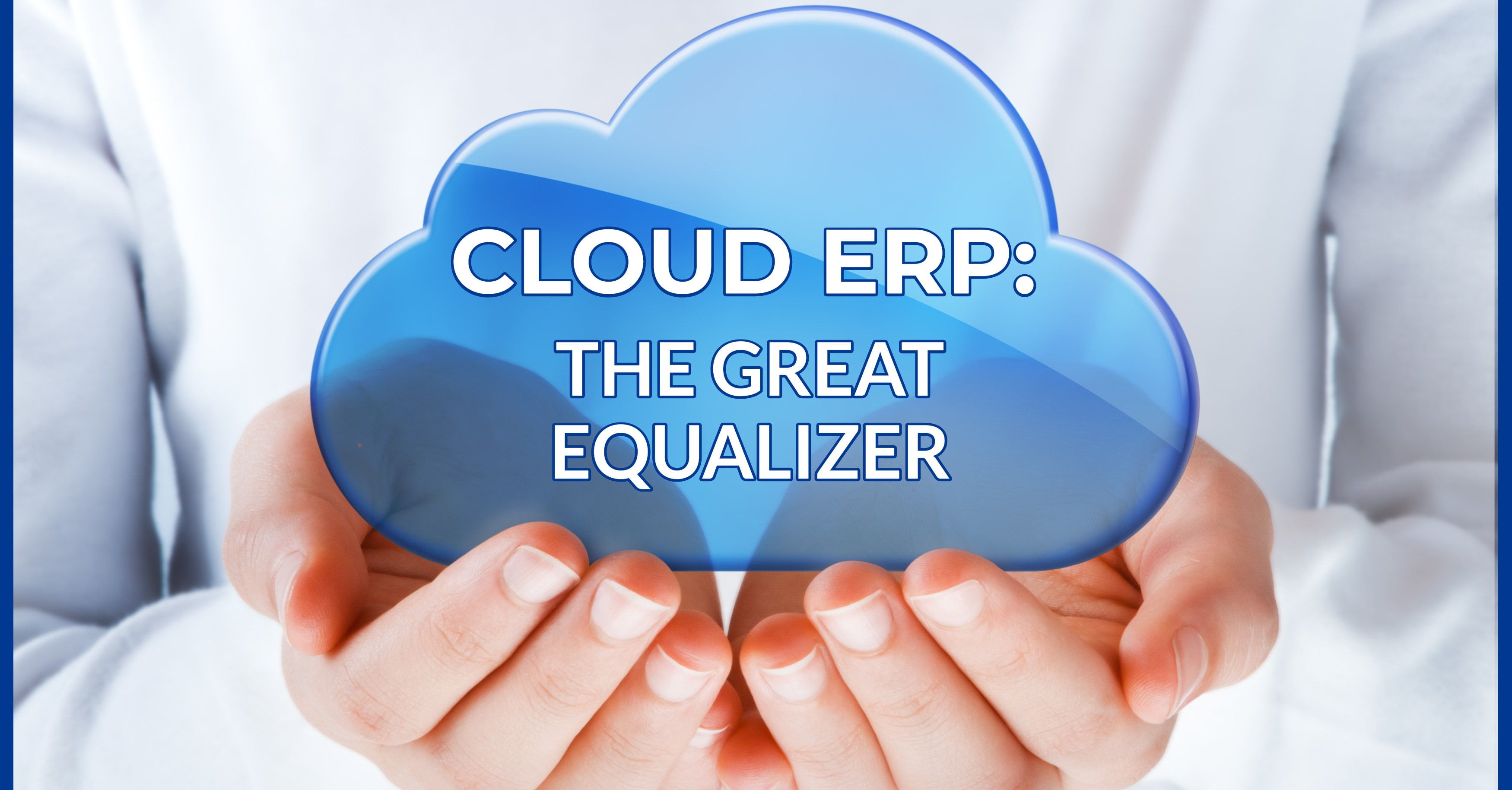 Cloud ERP: The Great Equalizer
