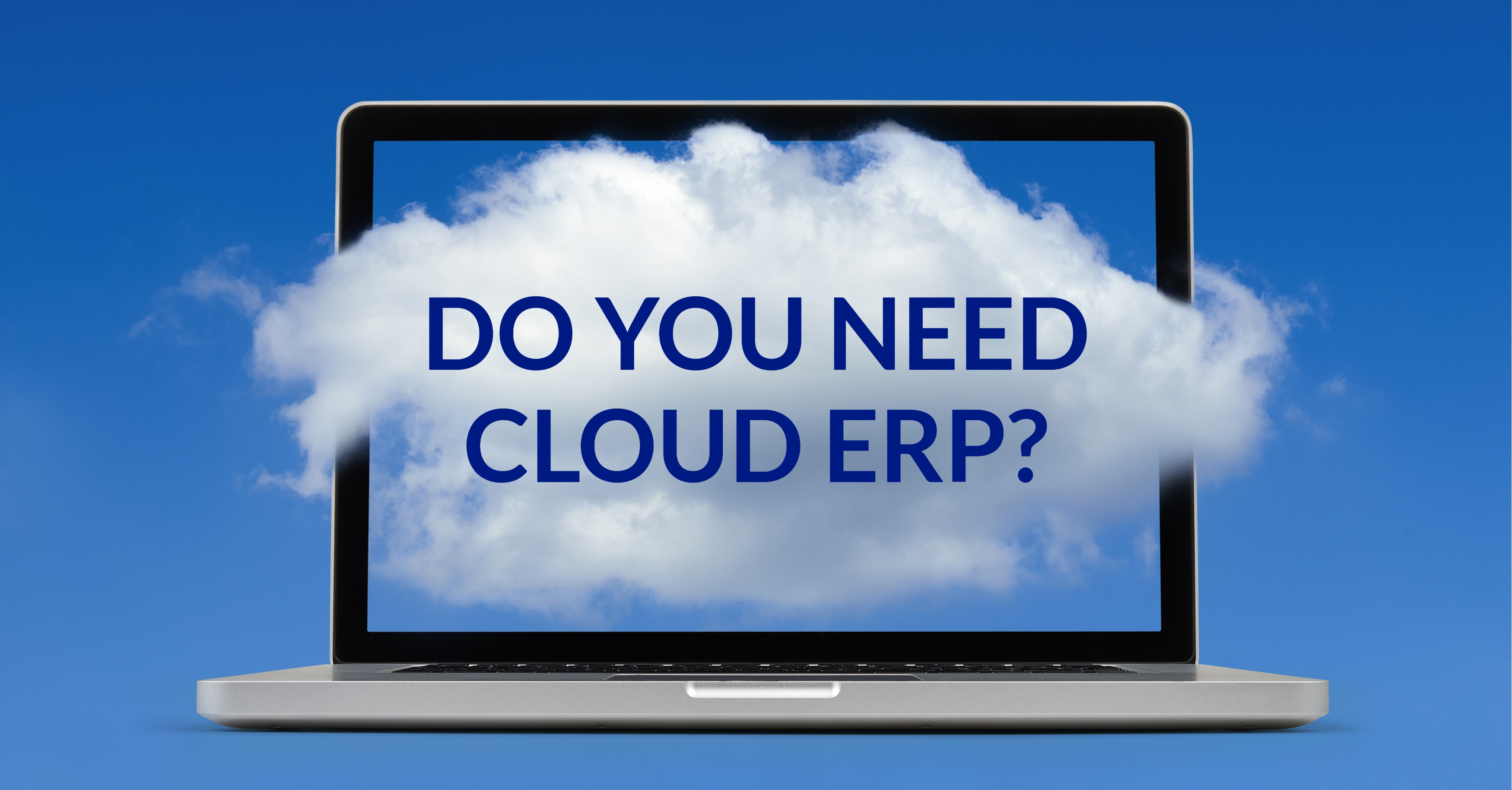 Do You Need Cloud ERP?