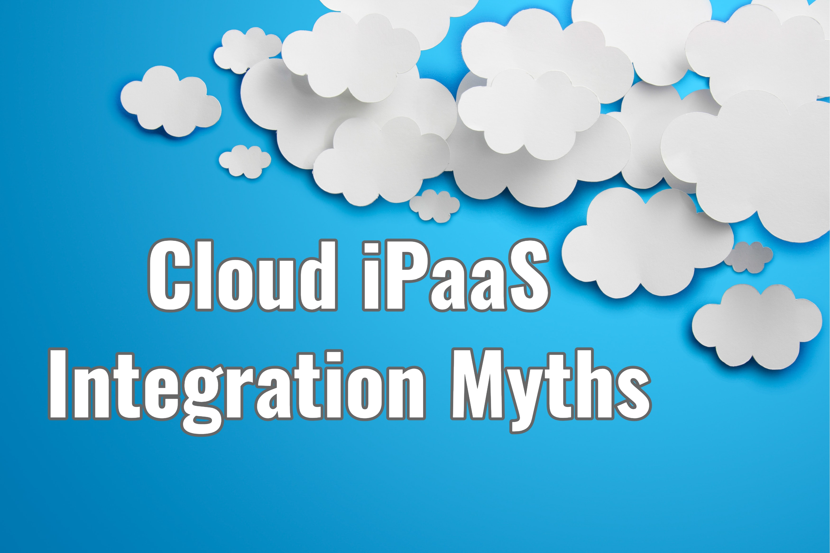 Cloud iPaaS Integration Myths That Just Aren't True