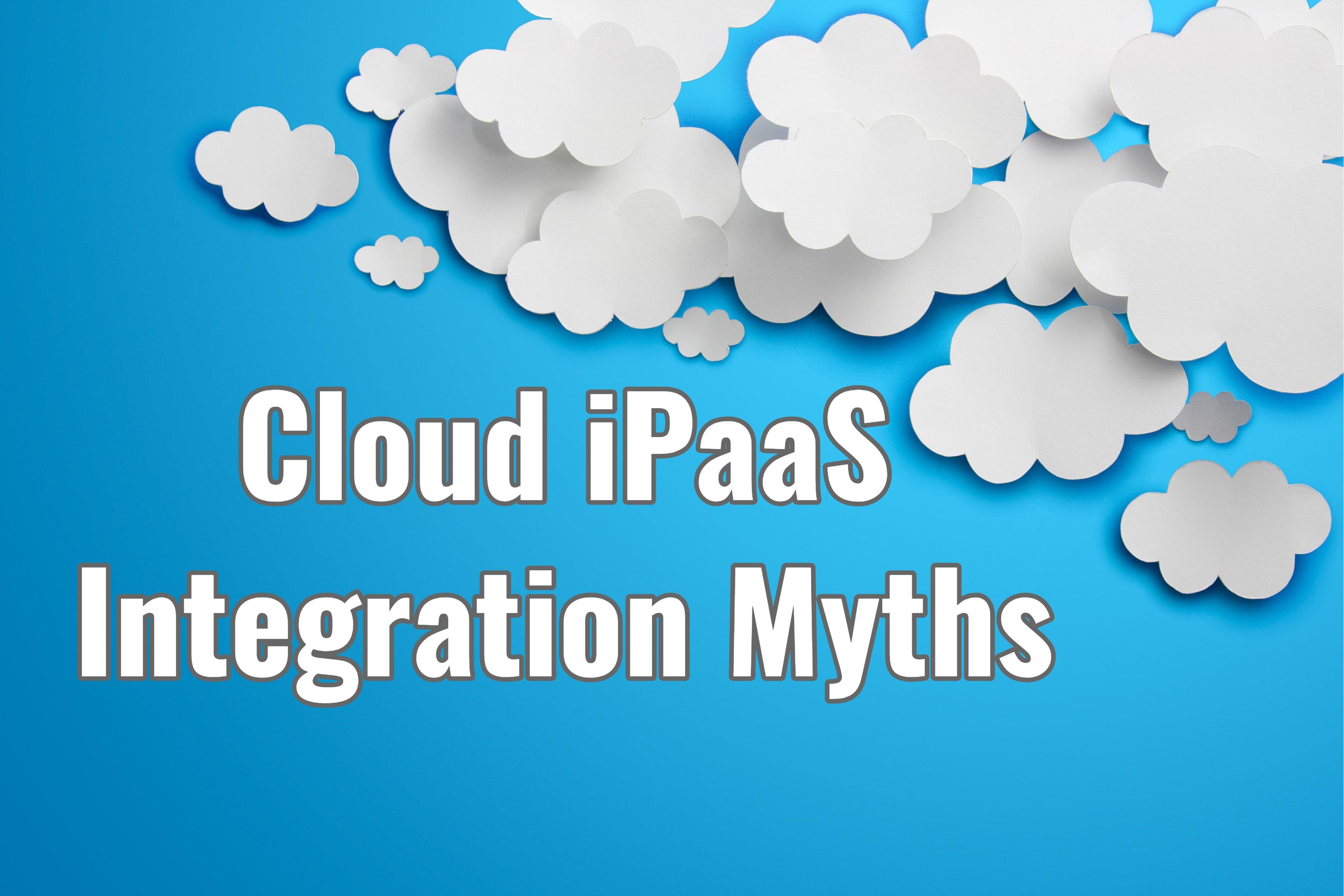 Cloud iPaaS Integration Myths That Just Aren't True