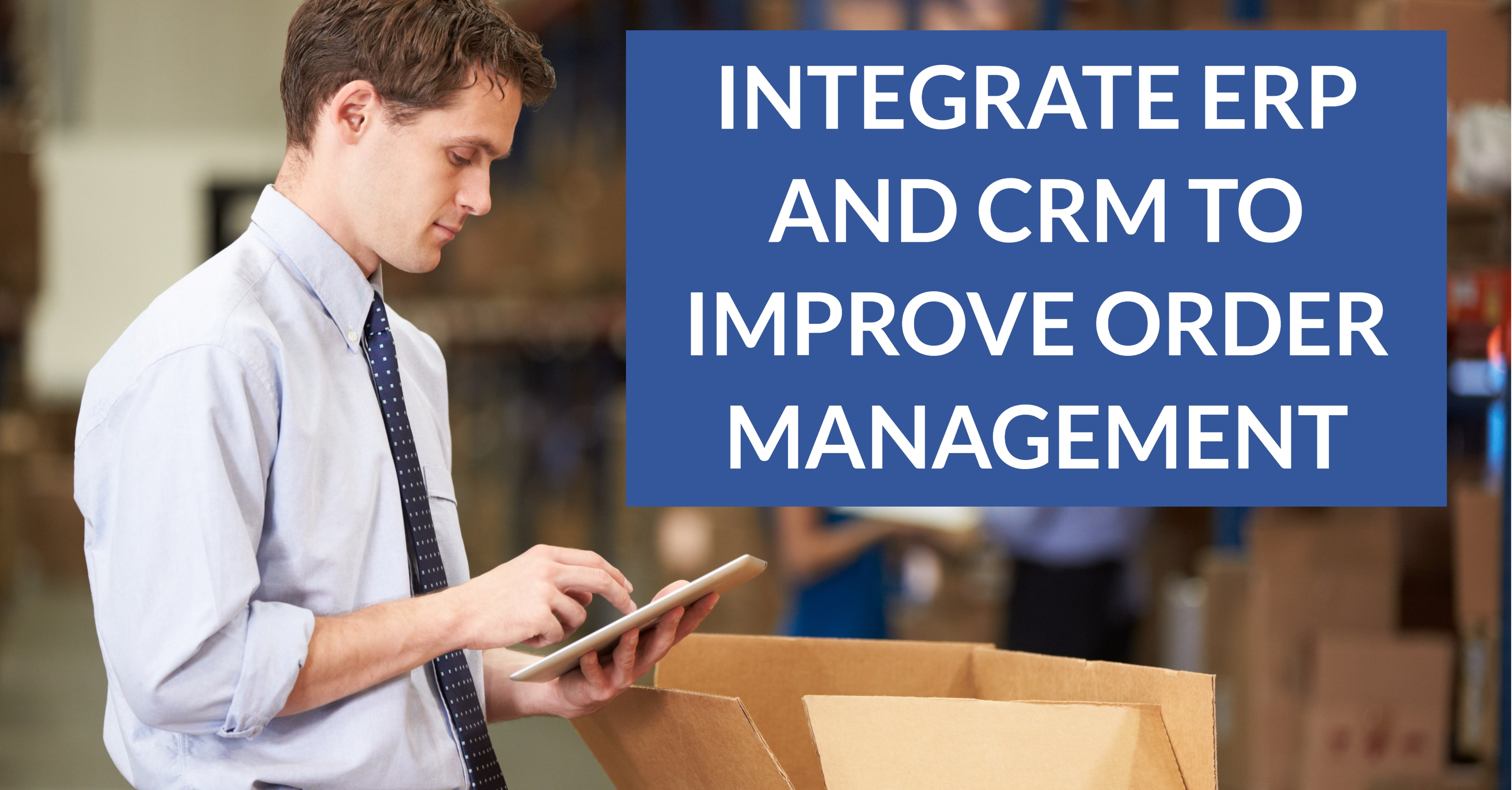 Integrate ERP and CRM to Improve Order Management