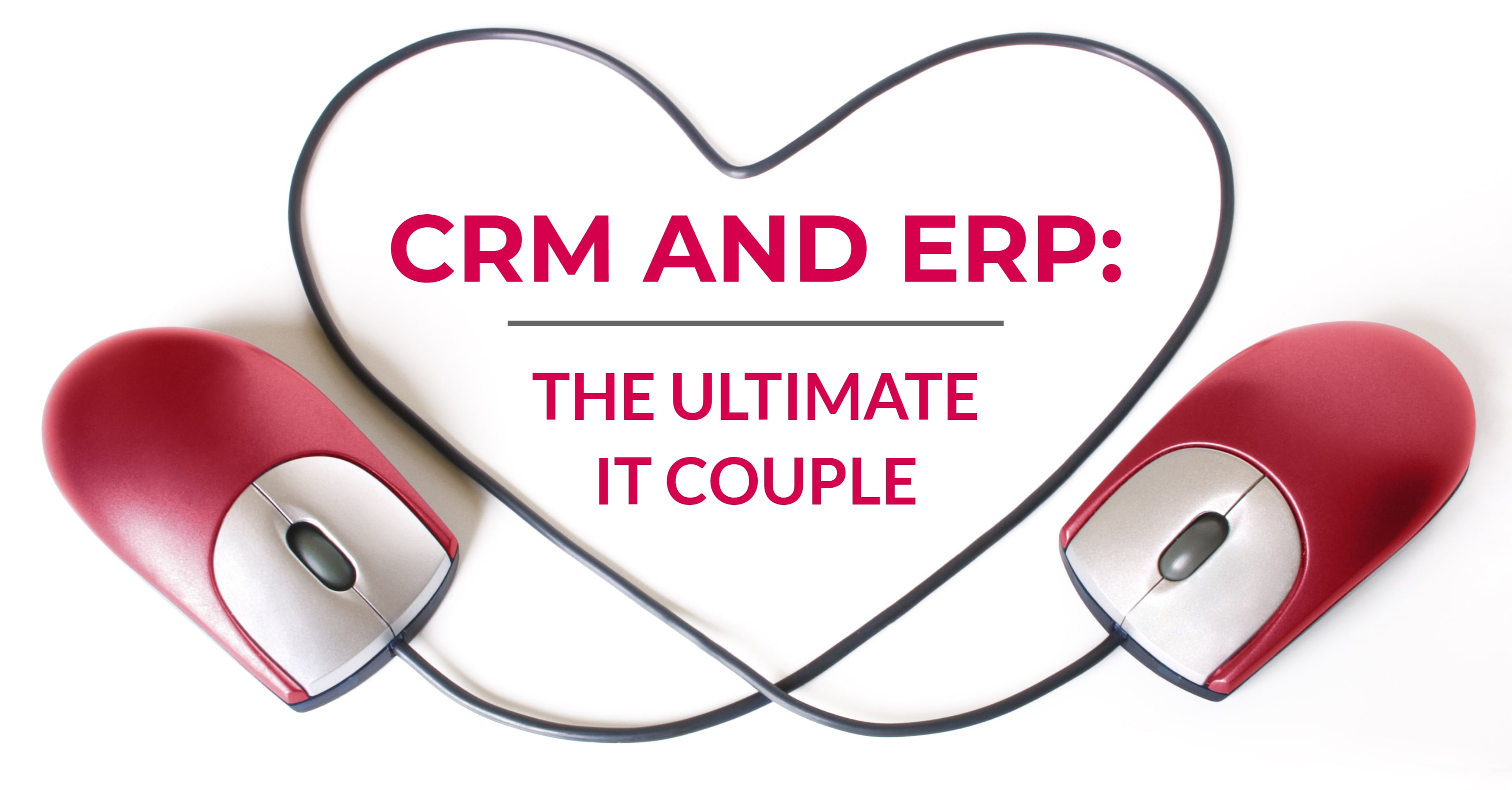 CRM and ERP: The Ultimate IT Couple