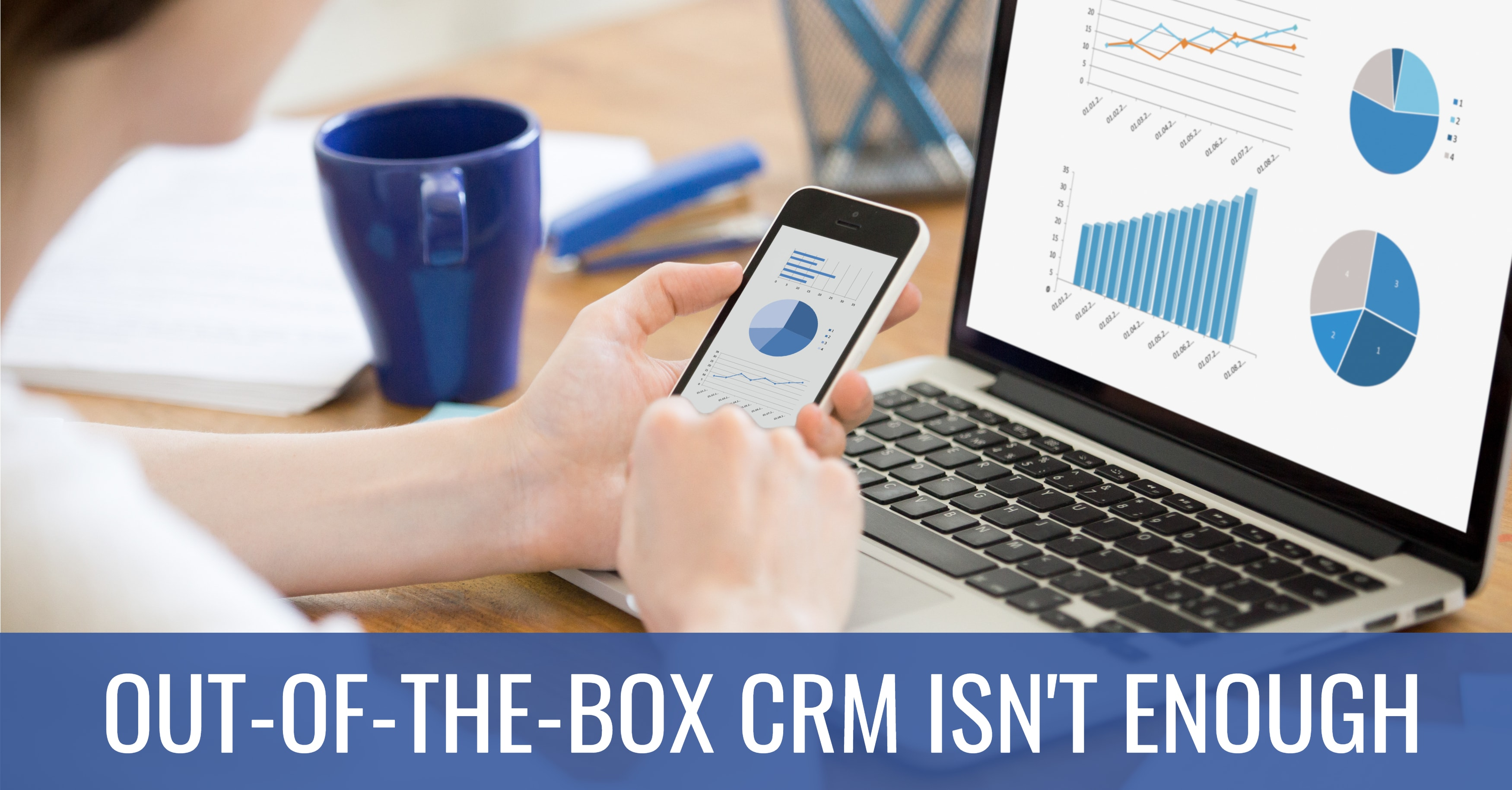 Why Out-of-the-Box CRM Isn't Enough