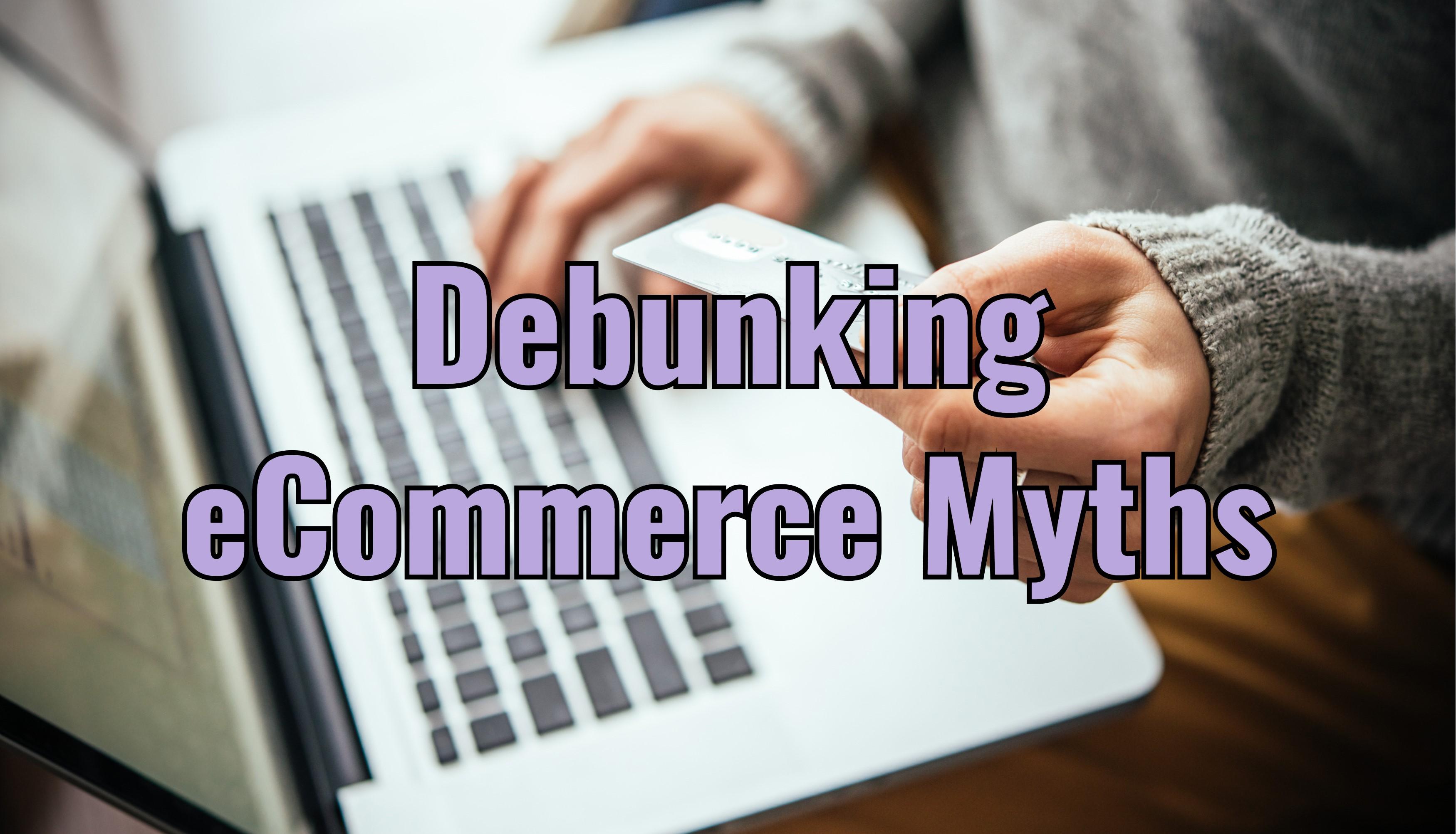 Debunking eCommerce Myths