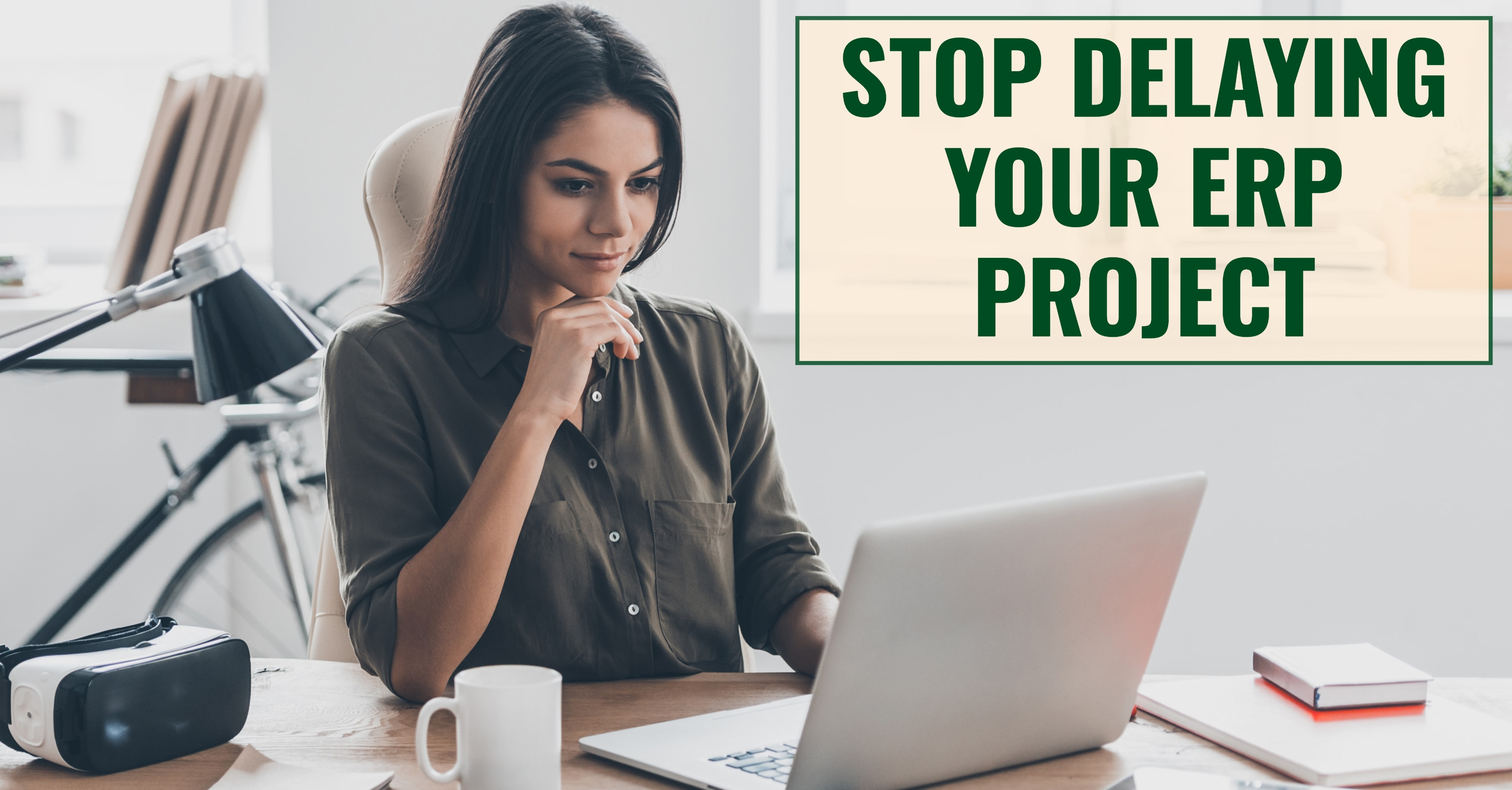 Stop Delaying Your ERP Project