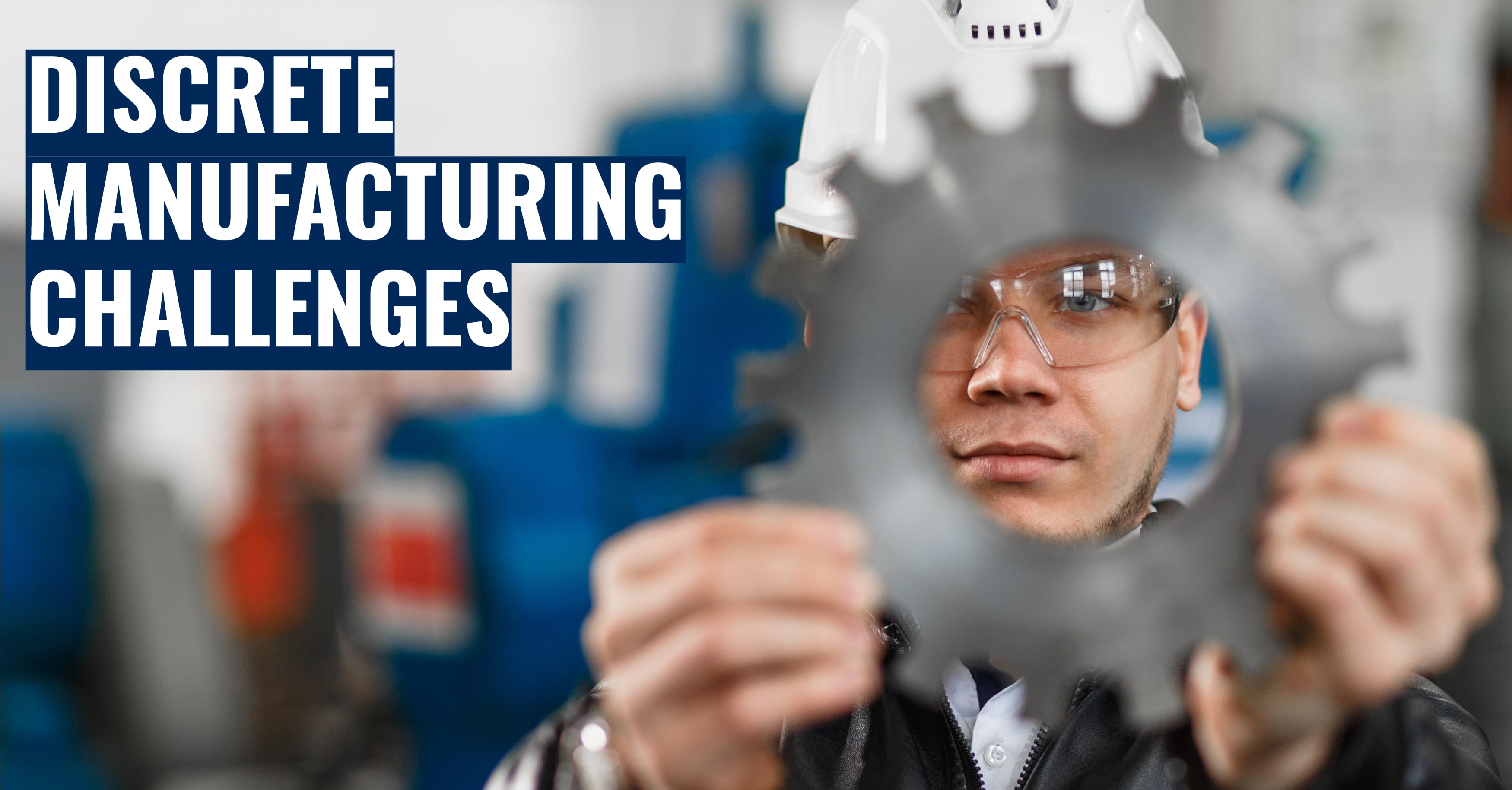 How ERP Combats Discrete Manufacturing Challenges