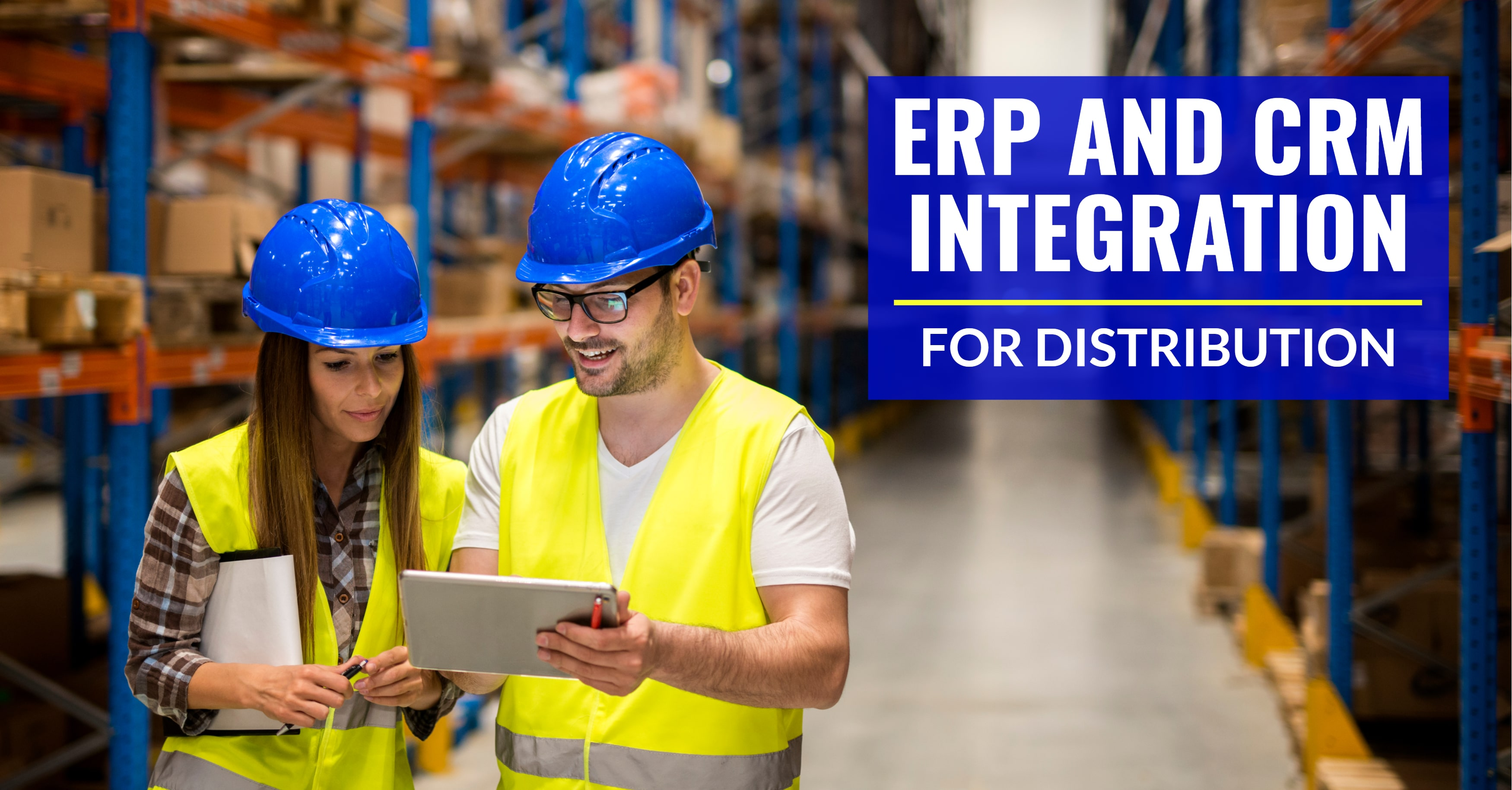 Why Distributors Need ERP and CRM Integration