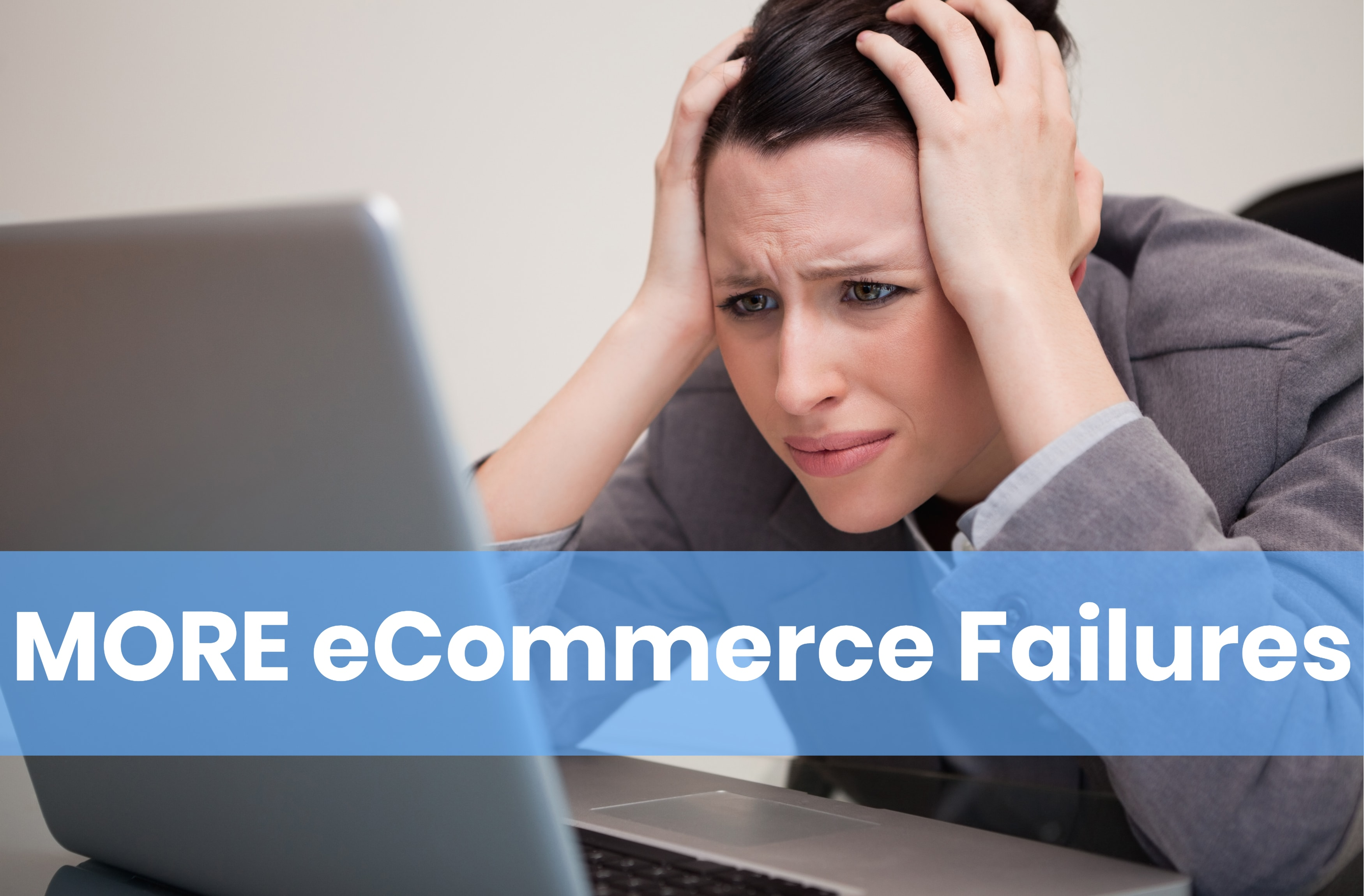 MORE eCommerce Failures