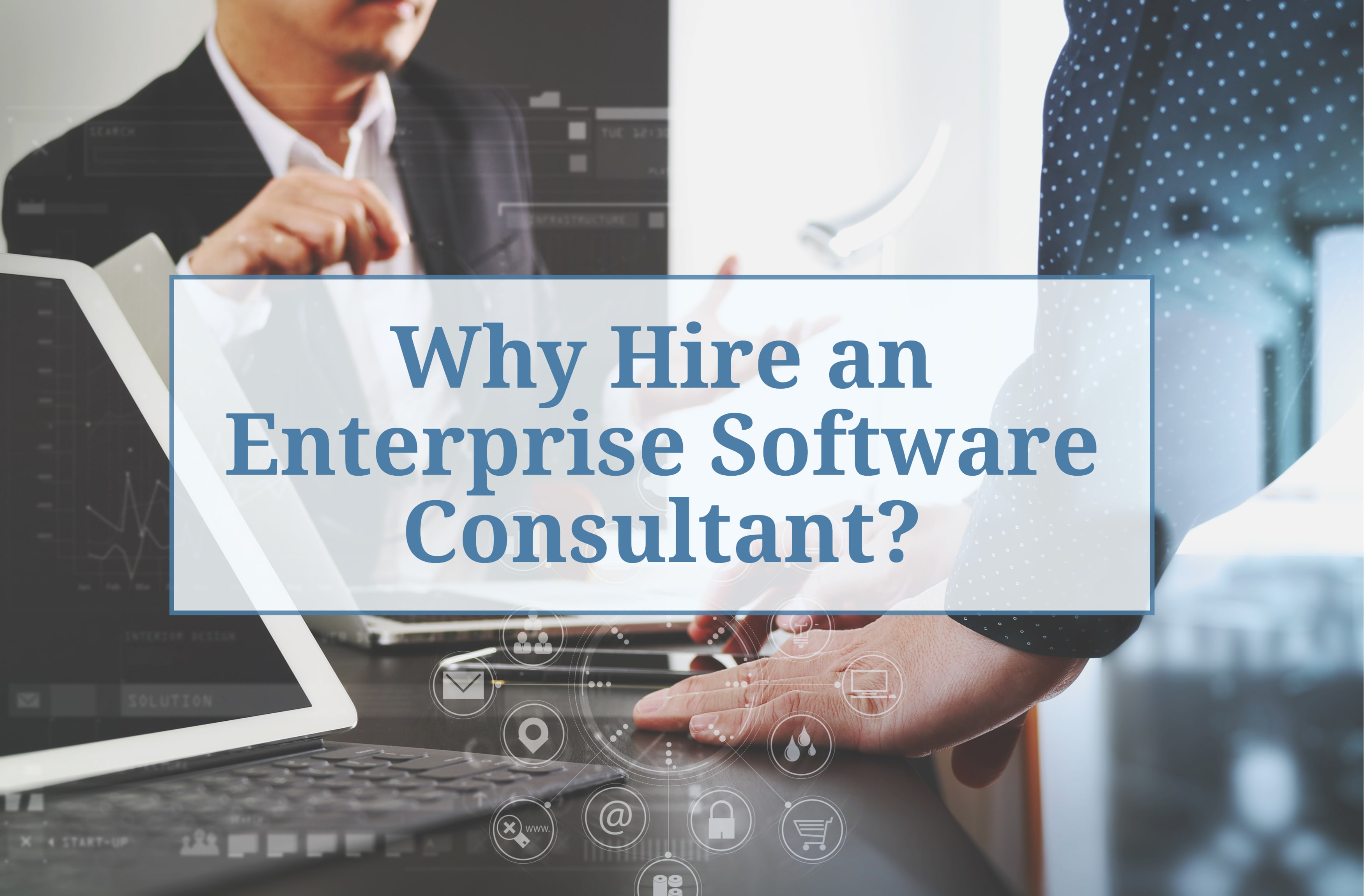 Why Hire an Enterprise Software Consultant?