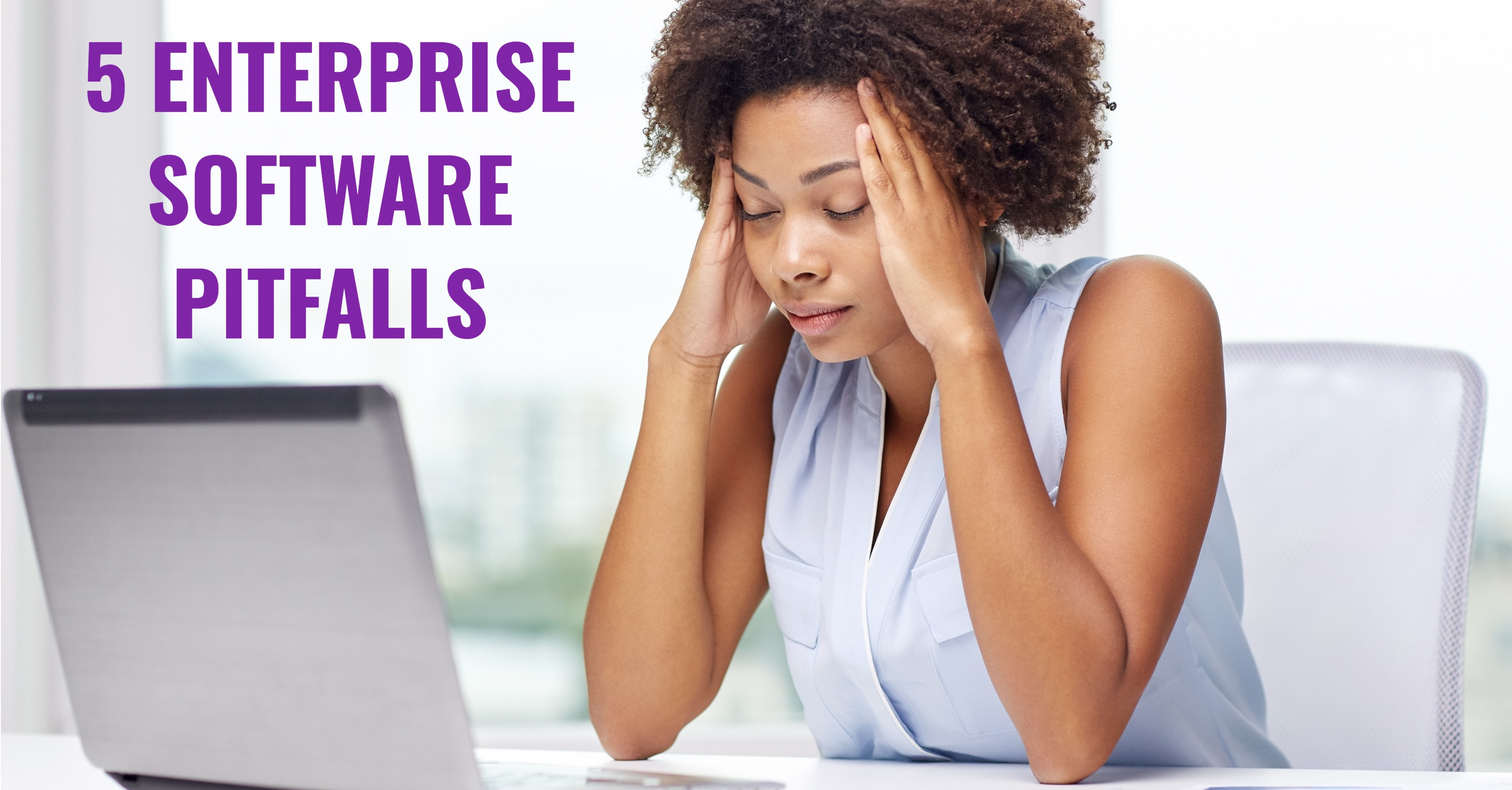 5 Enterprise Software Pitfalls—And How to Avoid Them