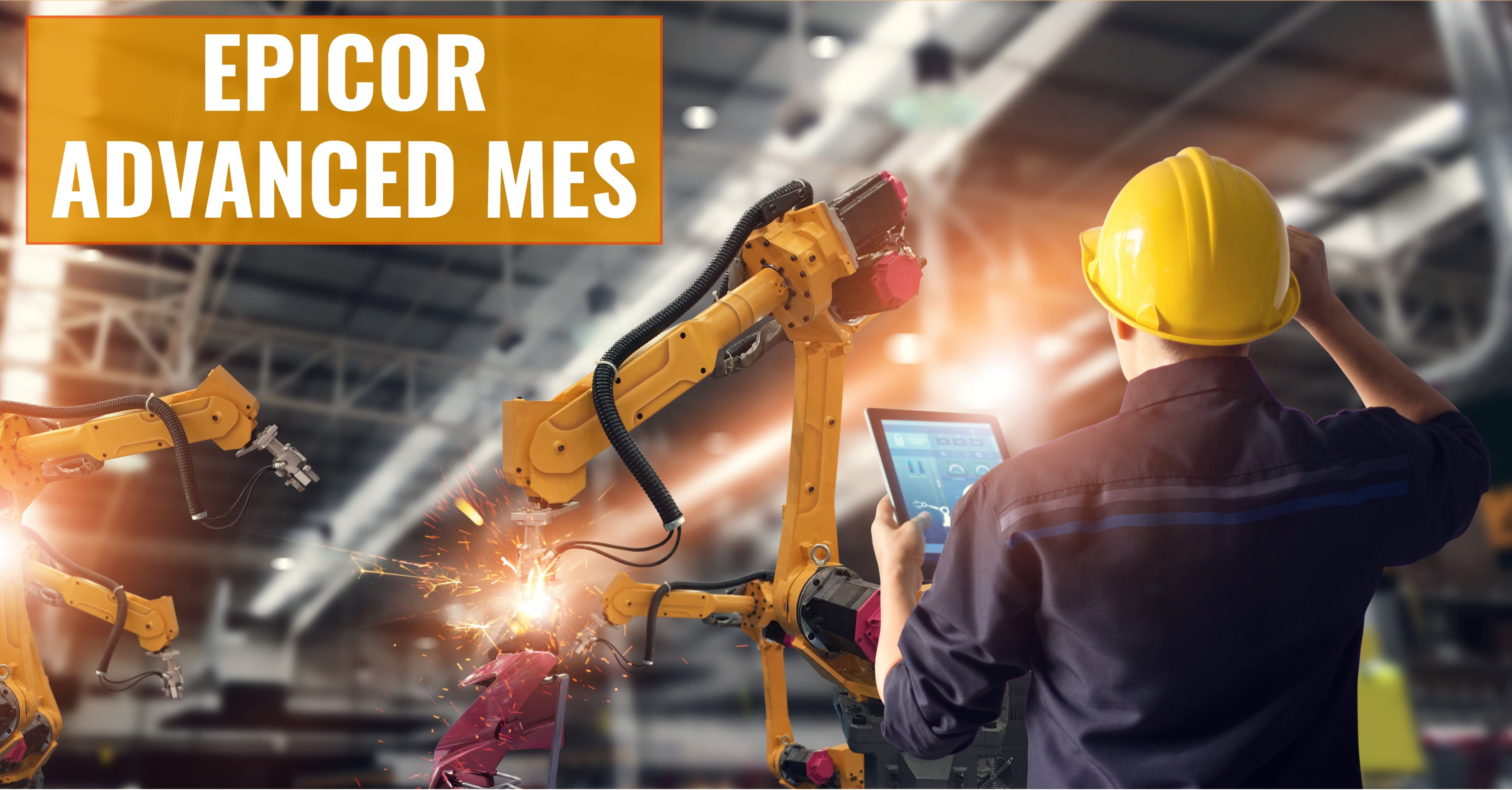 Why Do Manufacturers Need Epicor Advanced MES?