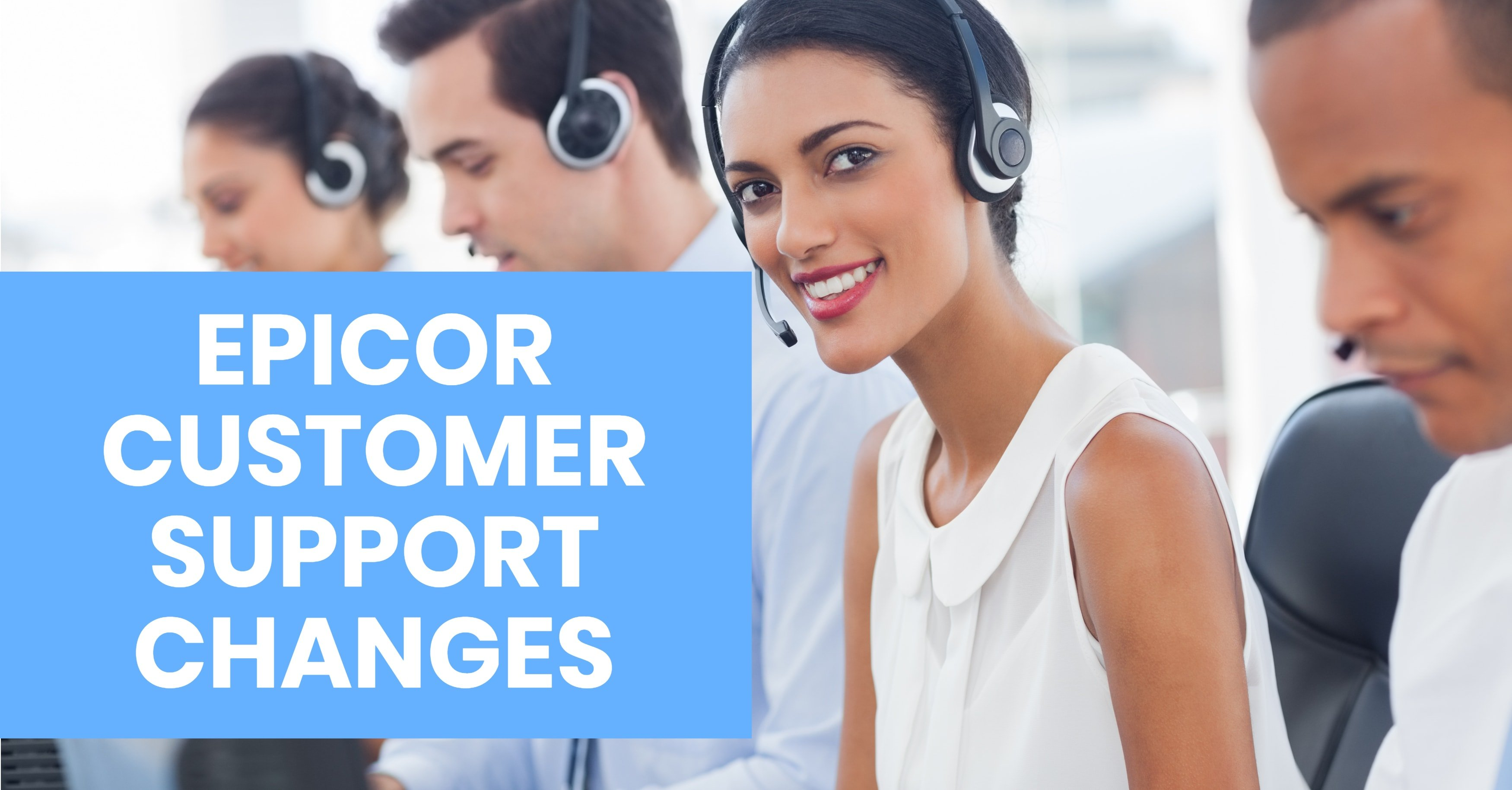 What Epicor Customer Support Changes Mean for You