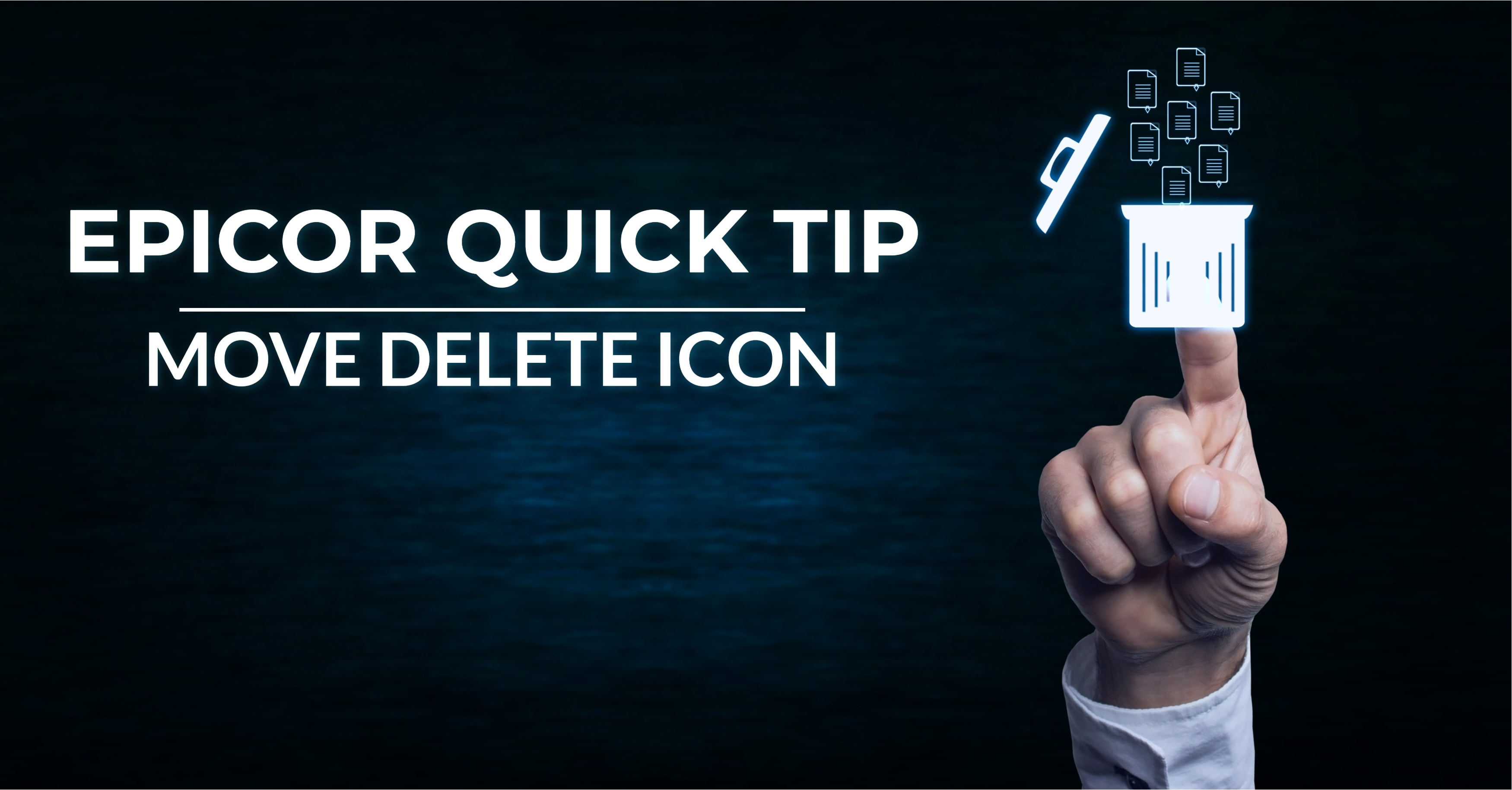 How to Move the Delete Icon in Epicor ERP 10