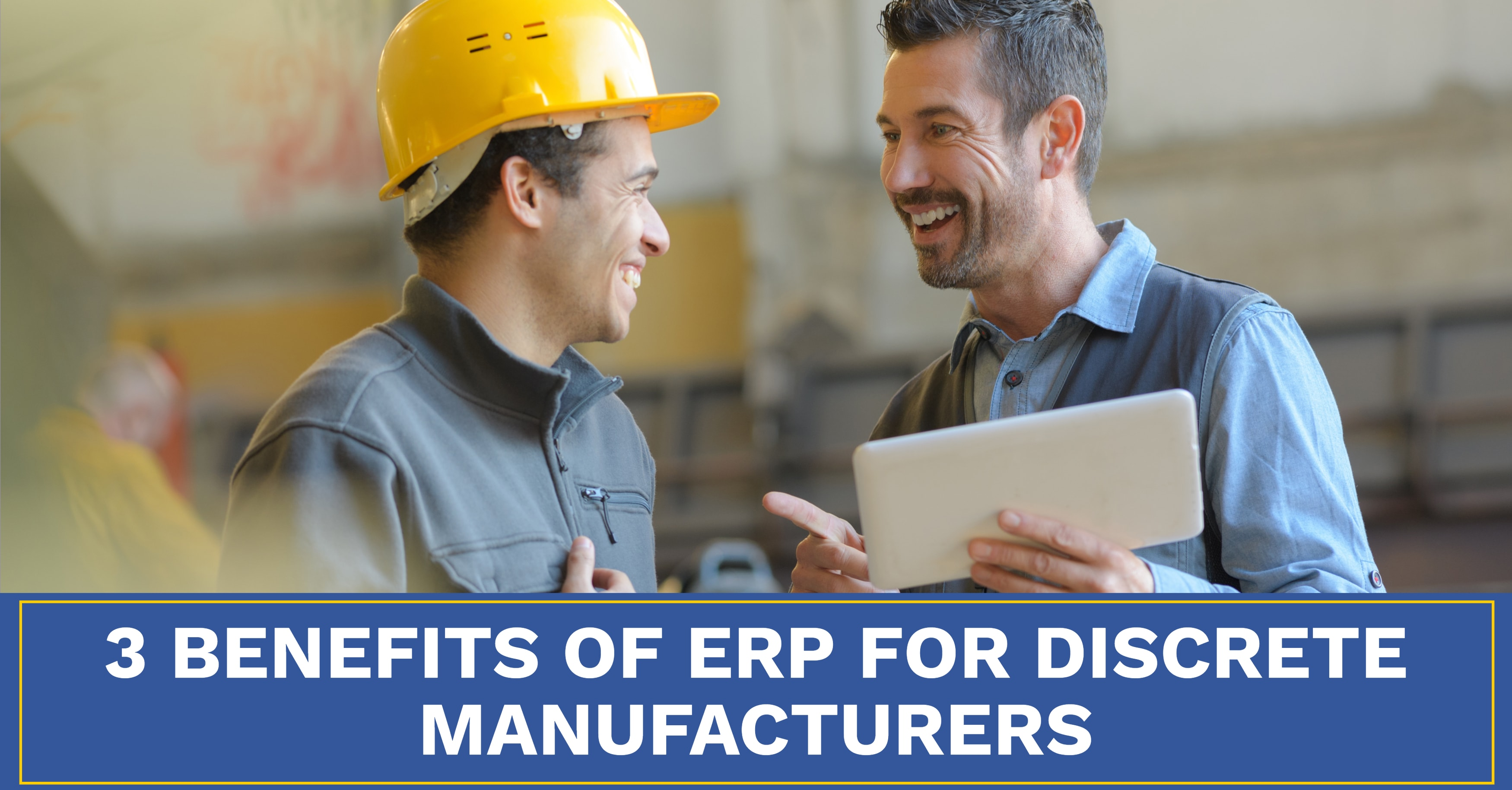 3 Benefits Discrete Manufacturers Can Expect From ERP