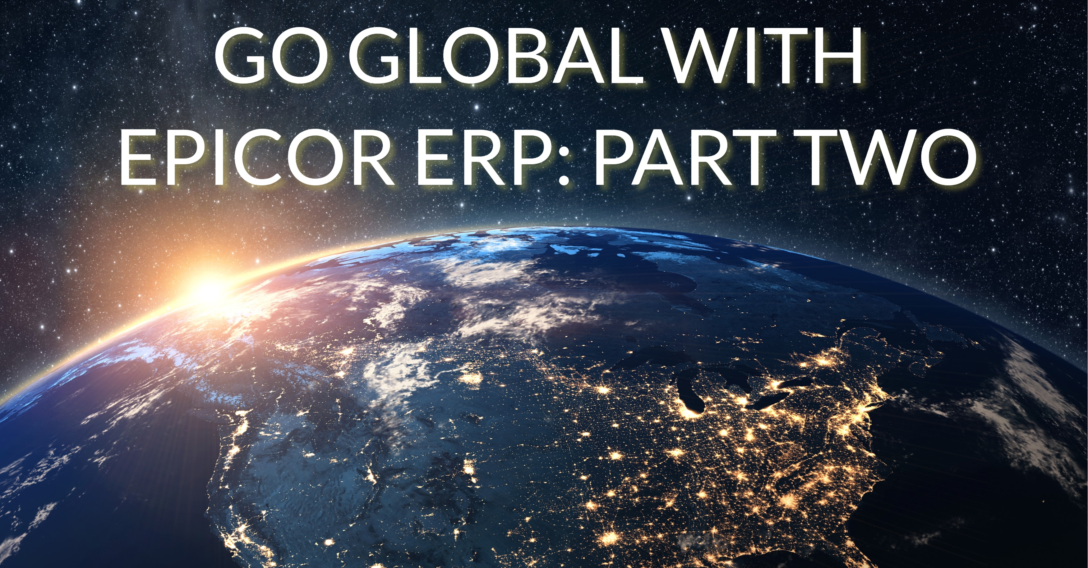 Go Global with Epicor ERP: Part 2