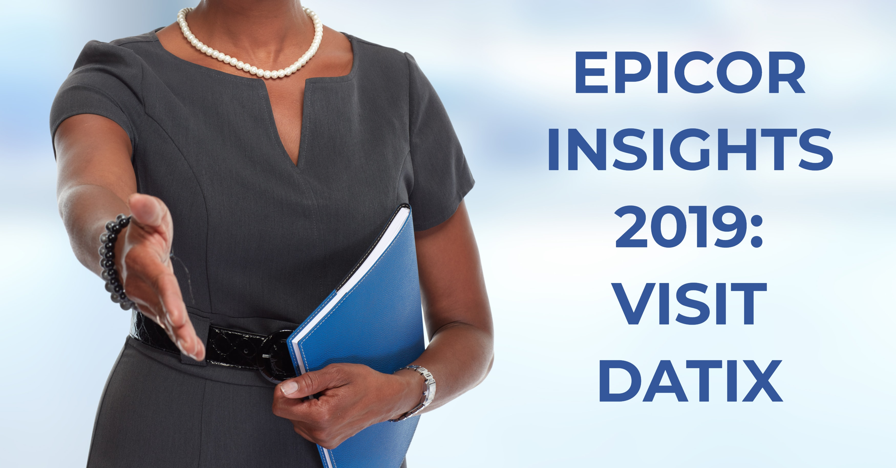Epicor Insights 2019, Part 1: Visit the Datix Booth