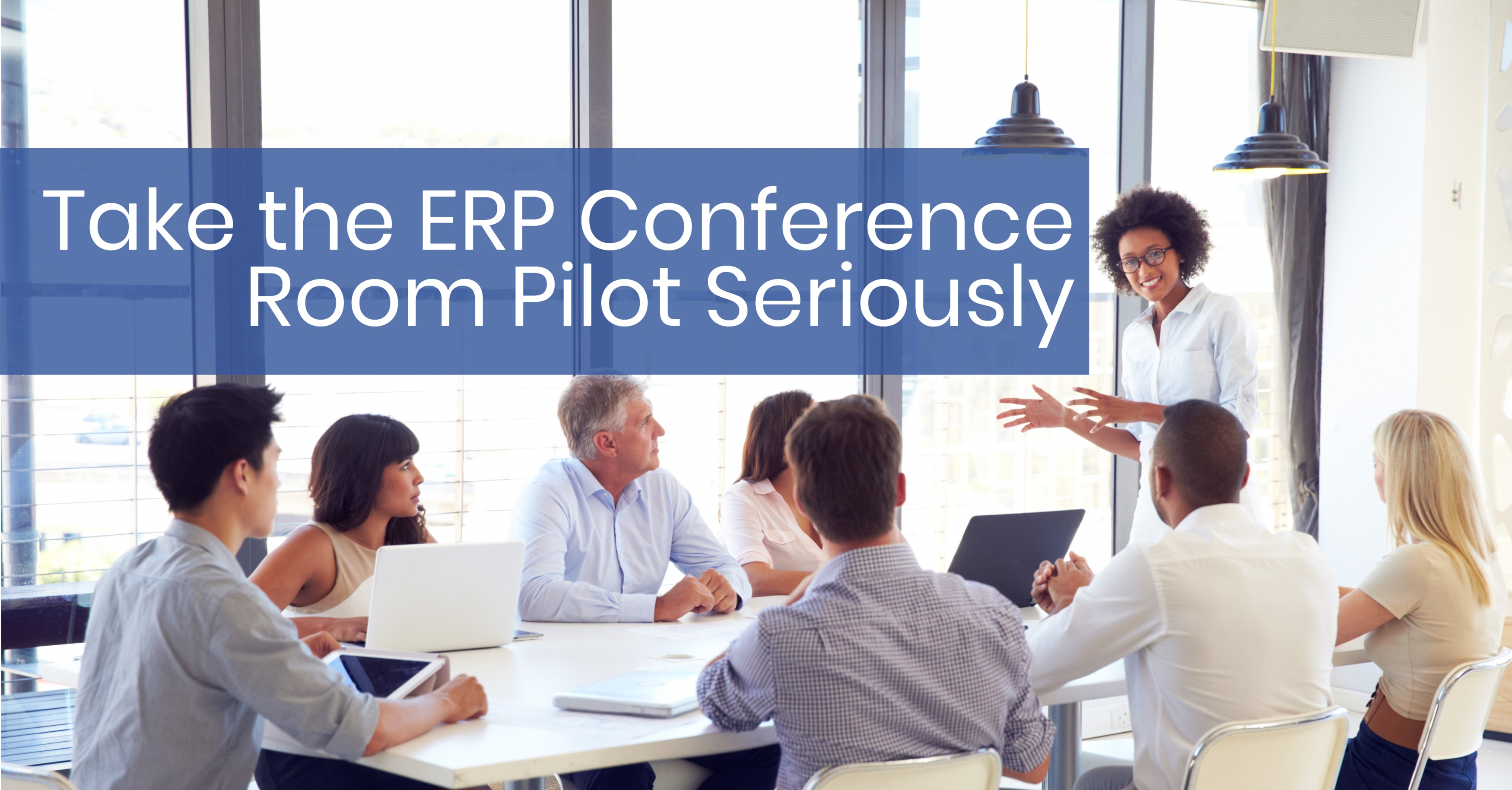 Take the ERP Conference Room Pilot Seriously