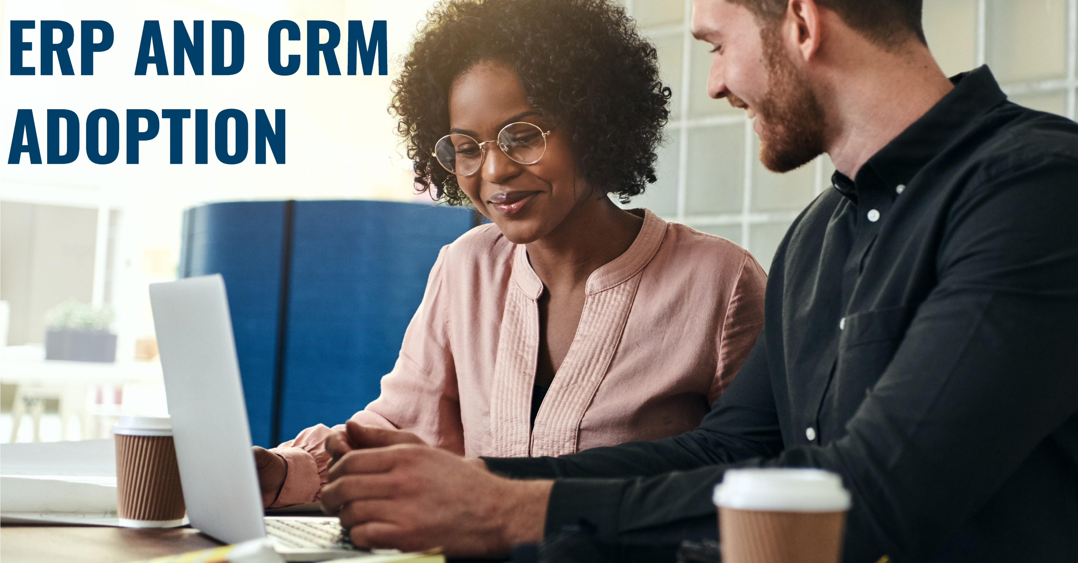 How to Promote ERP and CRM Adoption