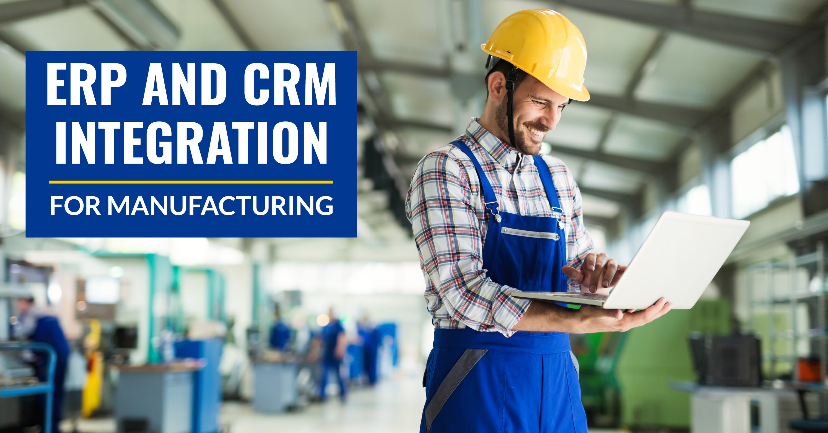 Why Do Manufacturers Need CRM and ERP Integration?