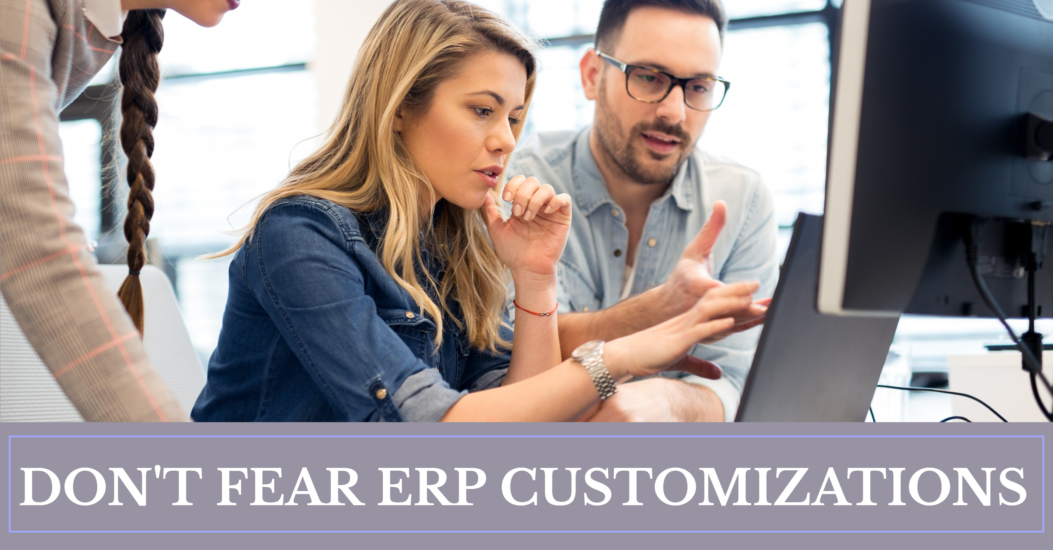 Why You Shouldn't Fear ERP Customizations