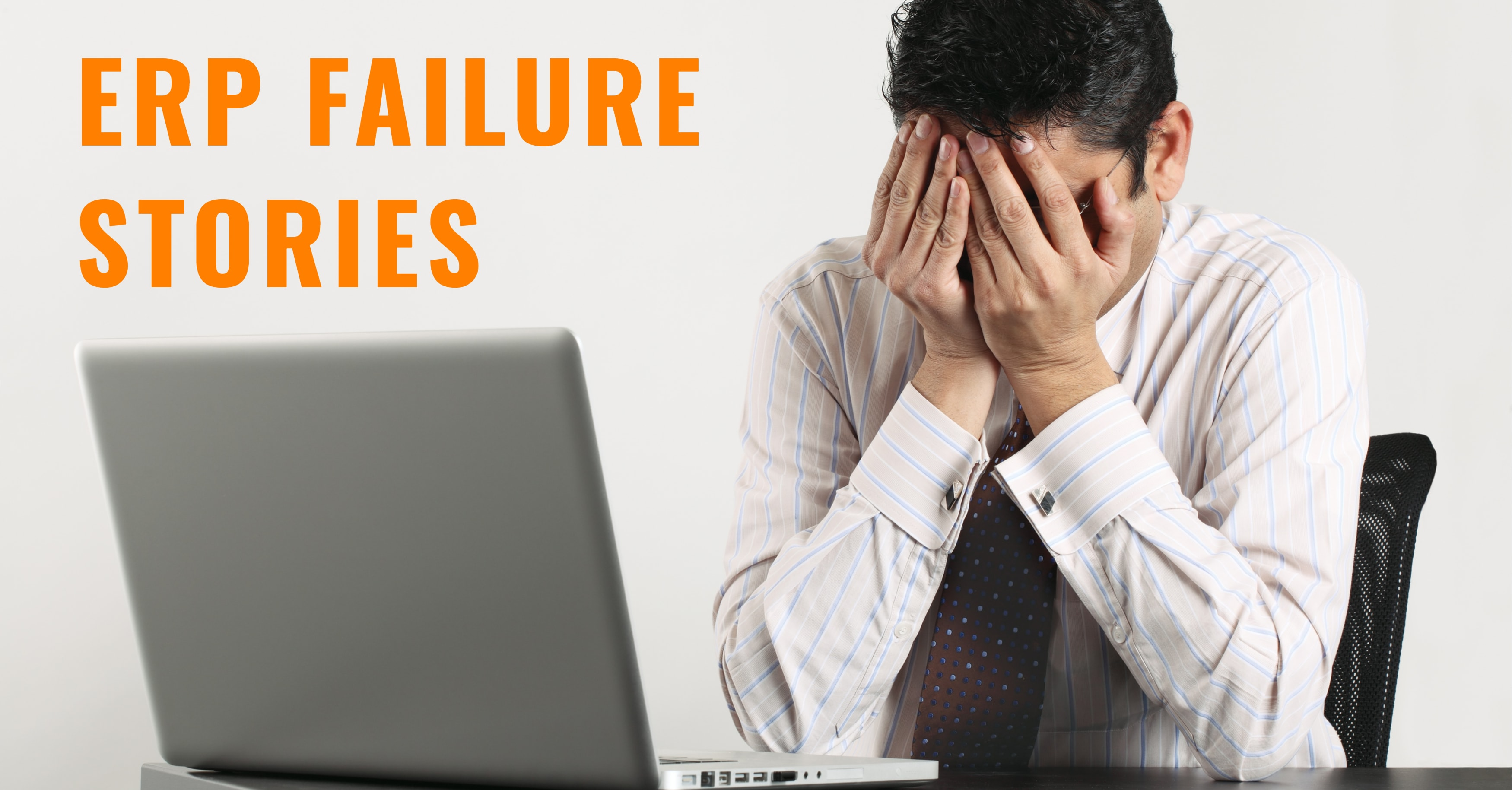 4 ERP Failure Stories and How to Avoid Becoming One